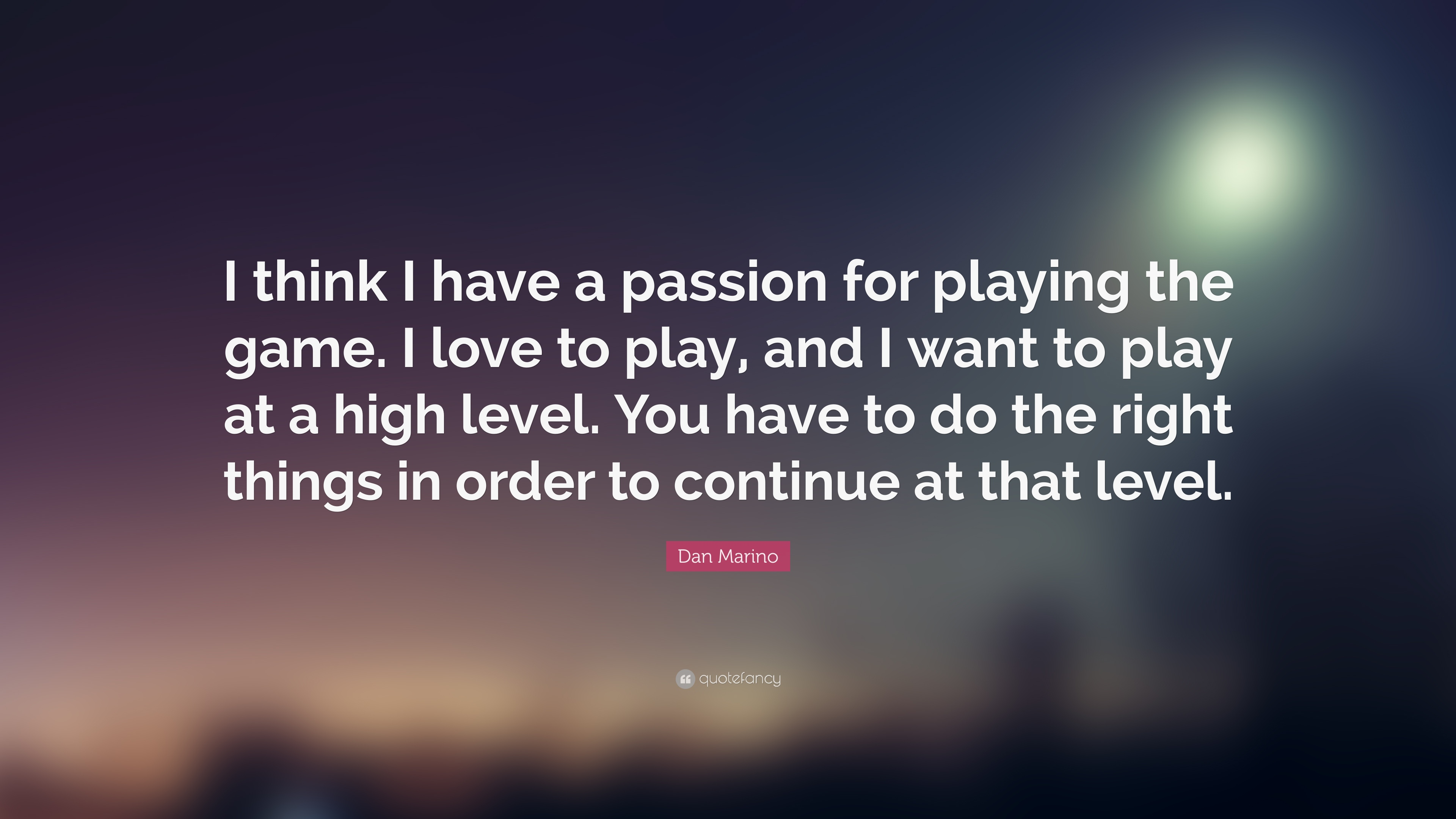 Dan Marino Quote I Think I Have A Passion For Playing The Game I