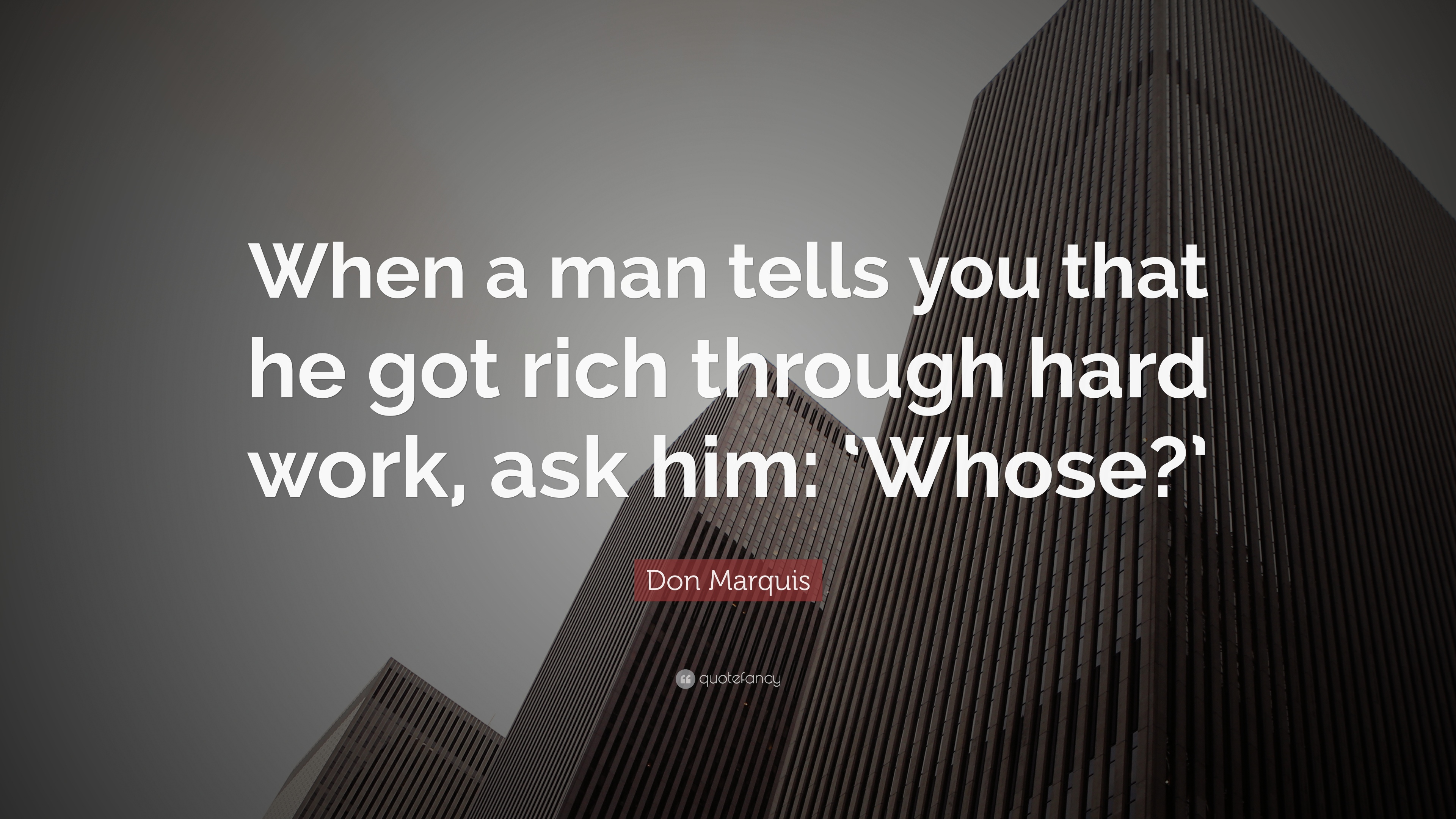 Don Marquis Quote When A Man Tells You That He Got Rich Through
