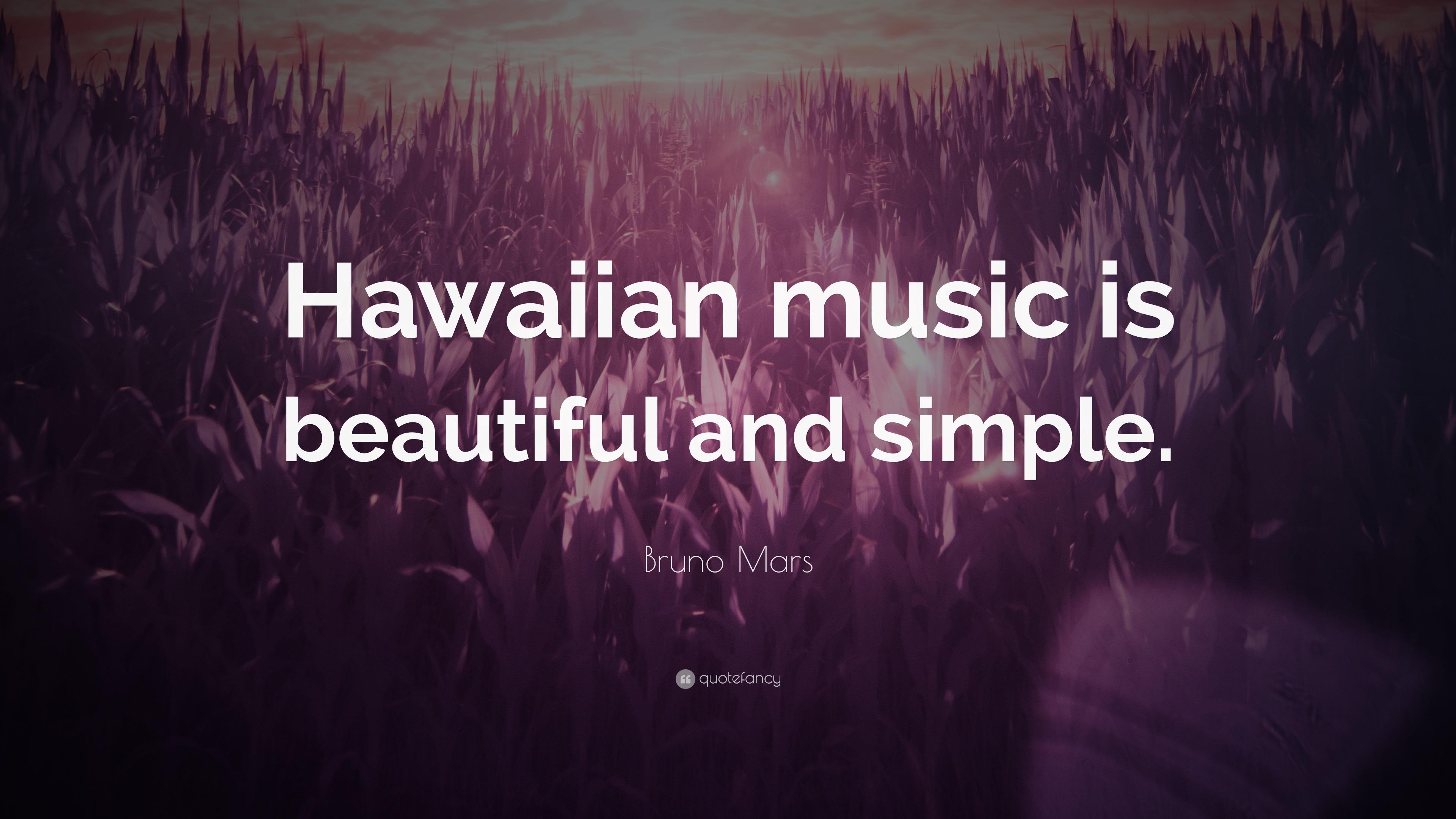 "Bruno Mars Quote: ""Hawaiian Music Is Beautiful And Simple"