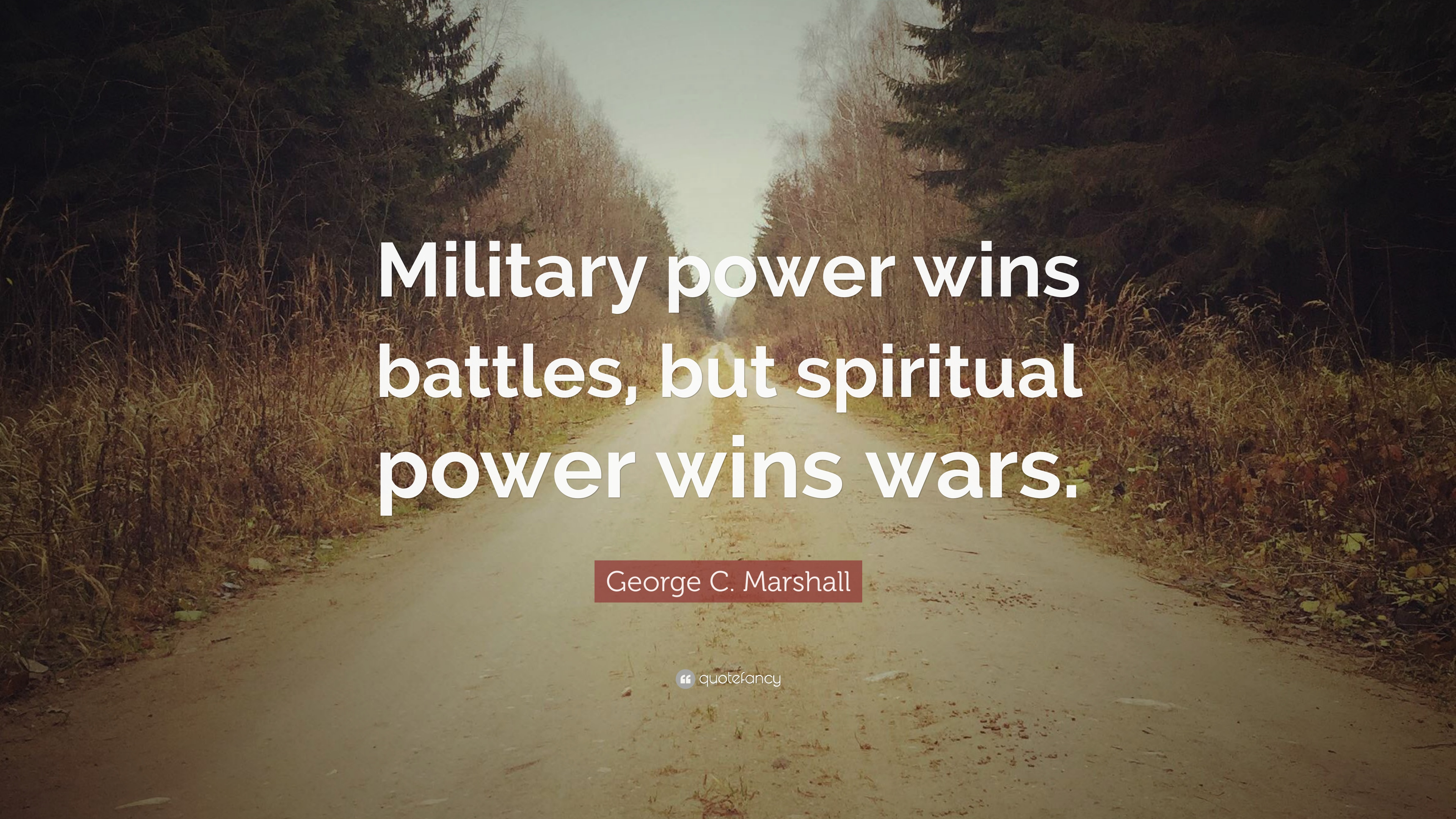 General george c marshall quotes - George C Marshall Quote Military Power Wins Battles But Spiritual Power Wins