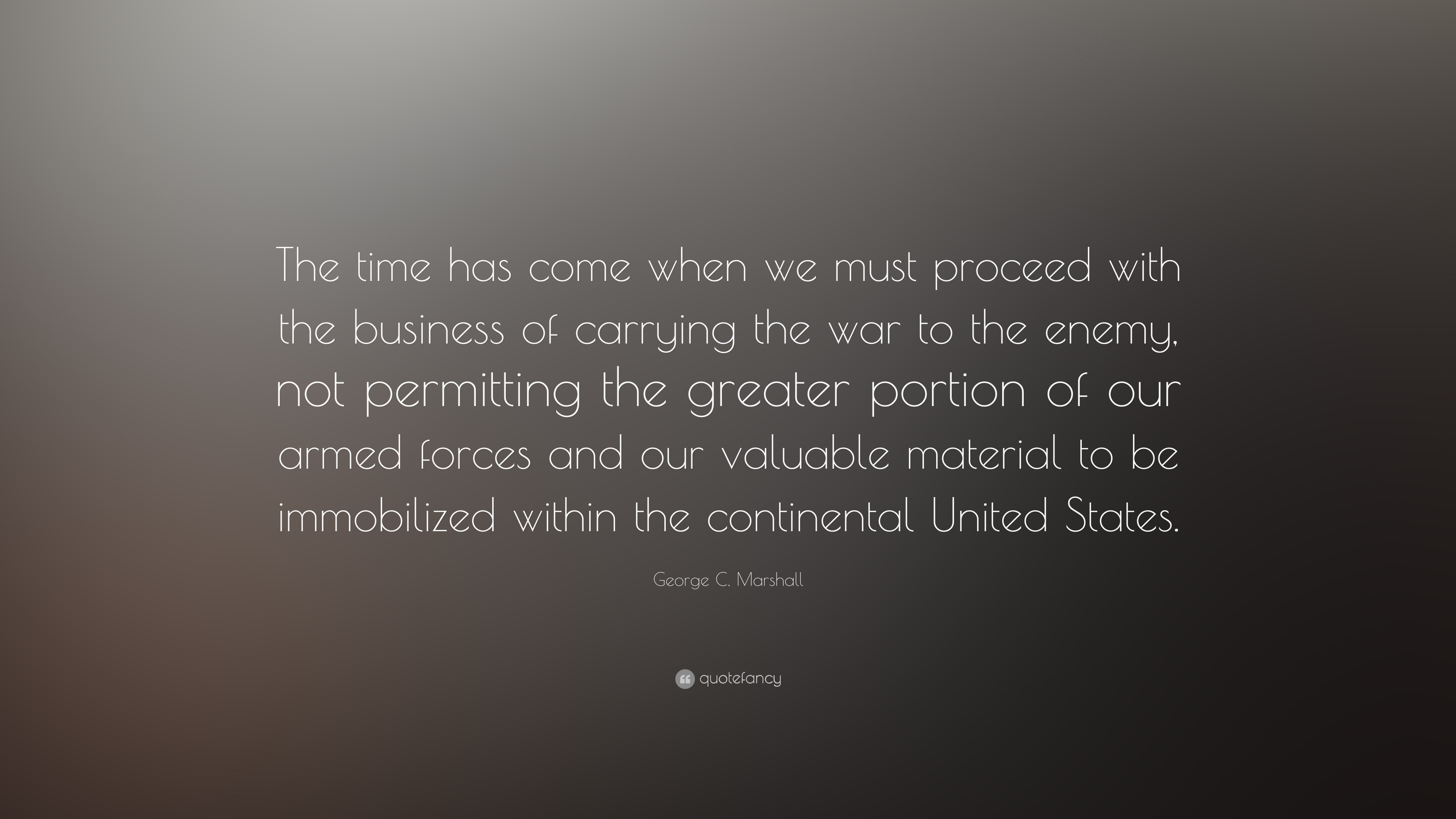General george c marshall quotes - George C Marshall Quote The Time Has Come When We Must Proceed With