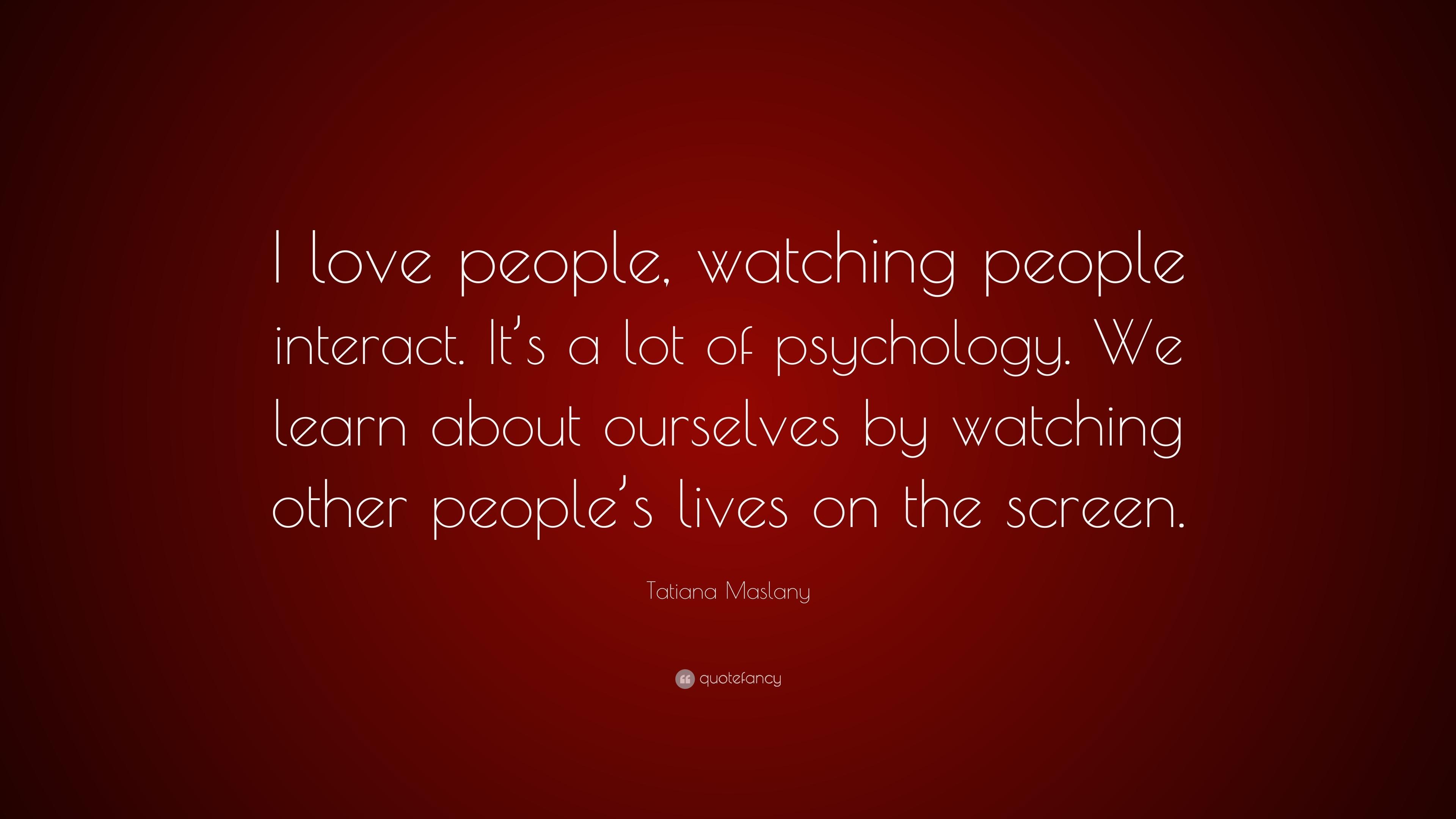 Tatiana Maslany Quote I Love People Watching People Interact