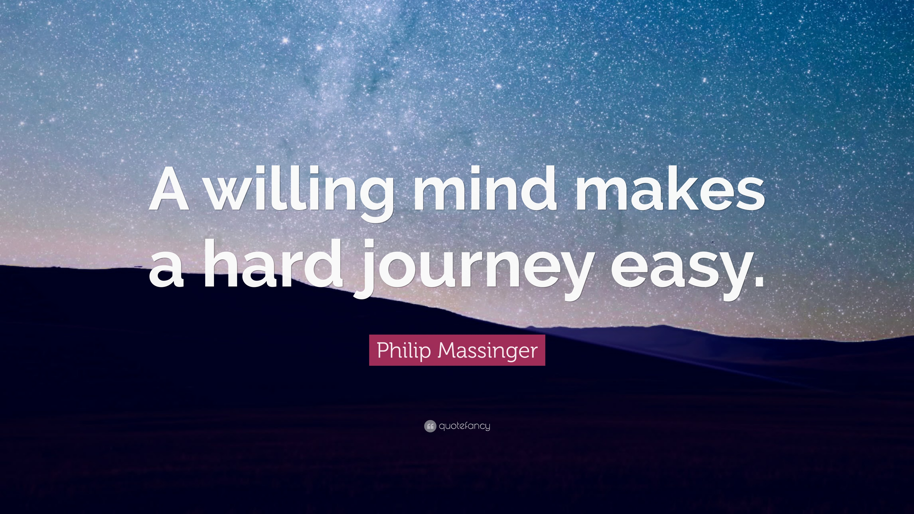 Philip Massinger Quote A Willing Mind Makes A Hard Journey Easy
