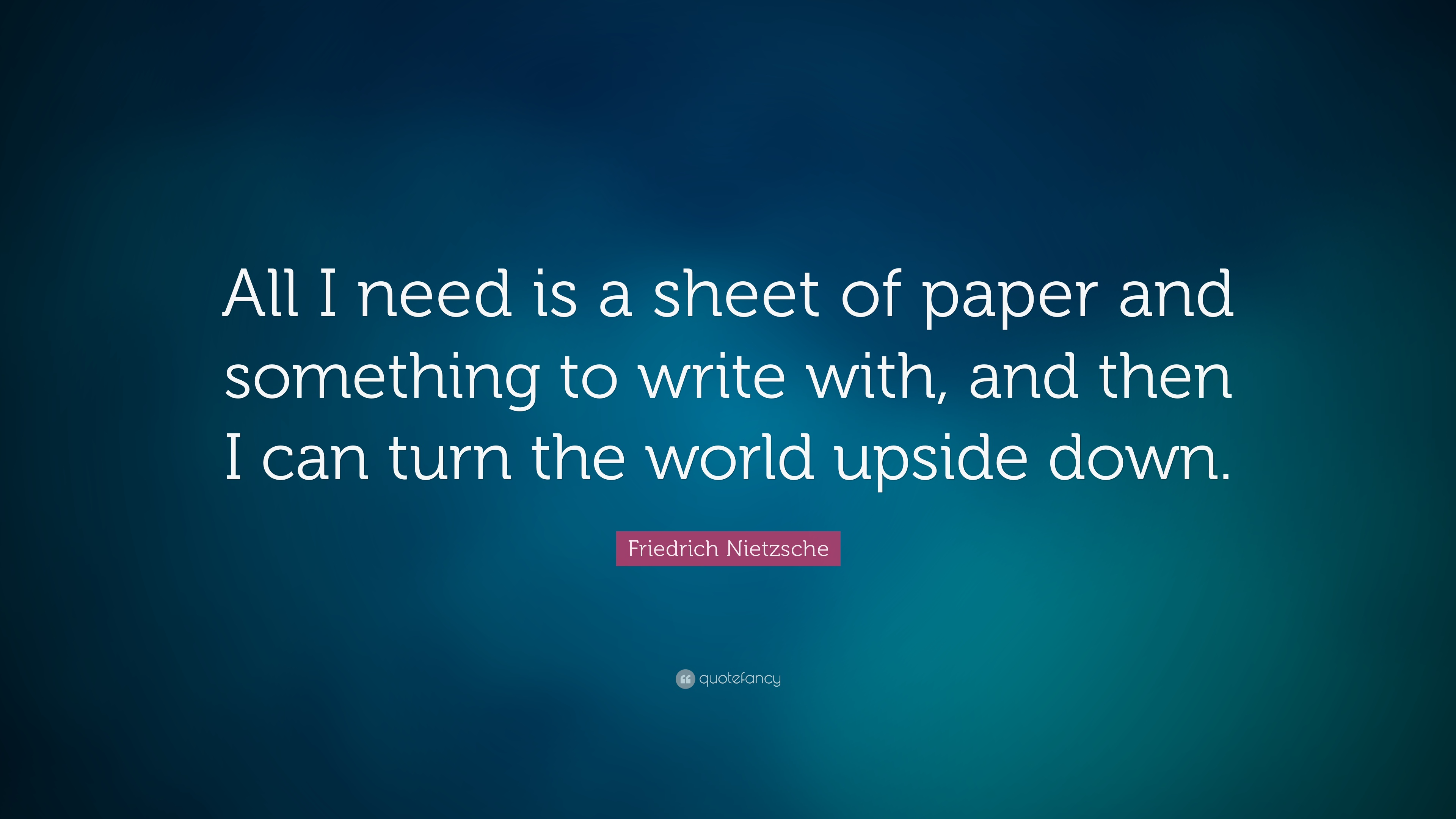 friedrich nietzsche quote all i need is a sheet of paper and