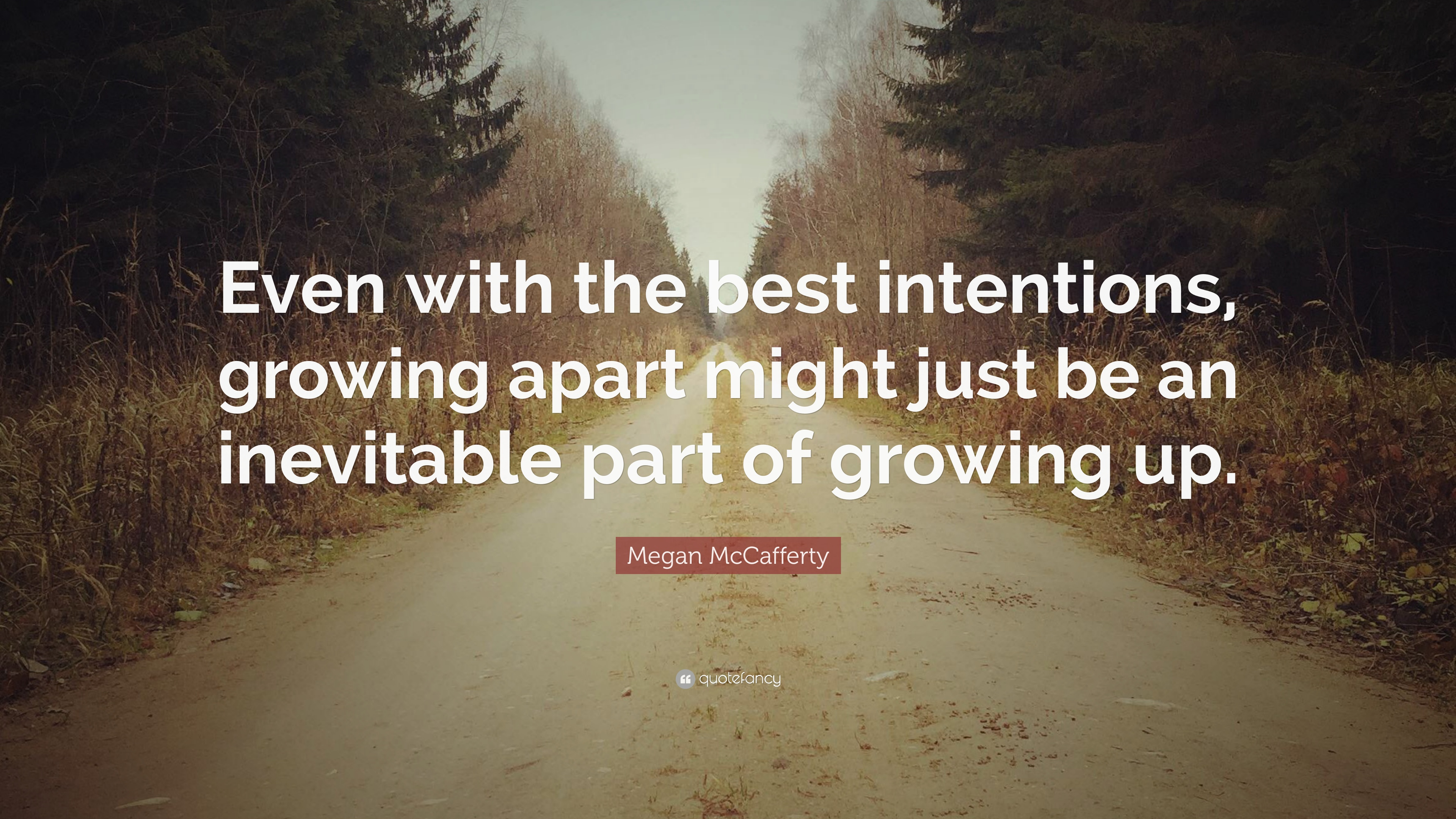 "Megan McCafferty Quote: ""Even with the best intentions ..."