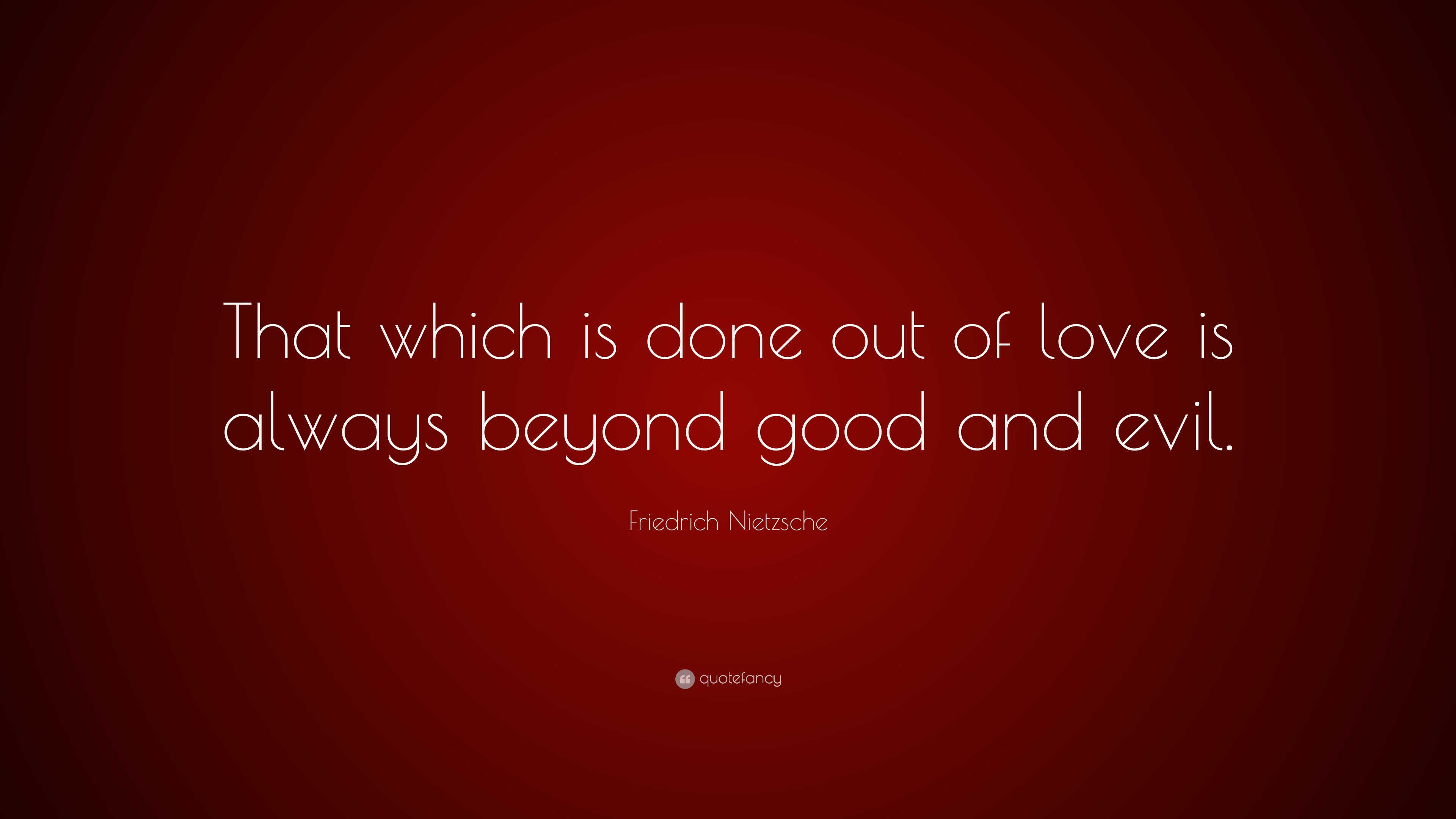Friedrich Nietzsche Quote That Which Is Done Out Of Love Is Always