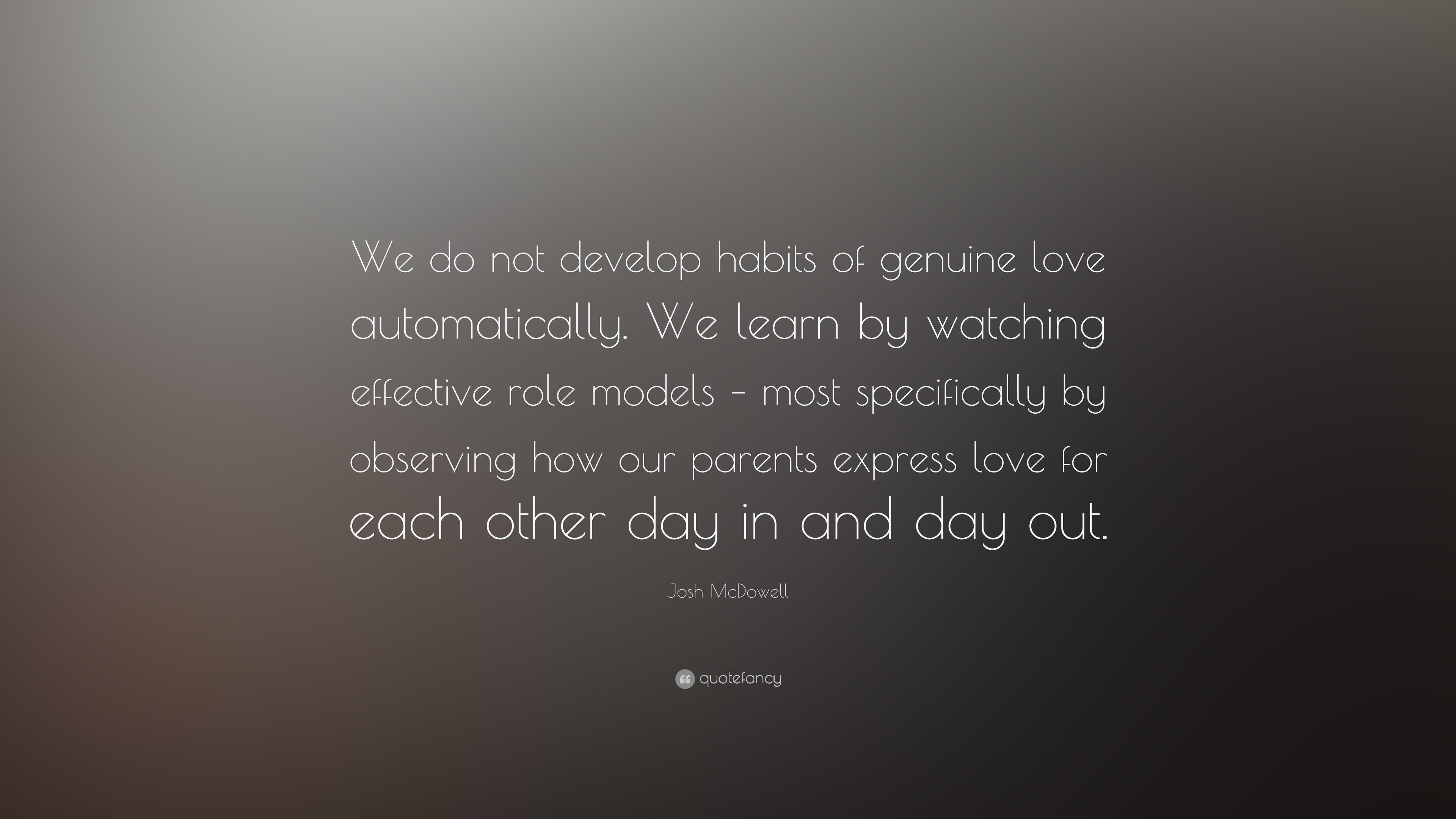 Josh Mcdowell Quote We Do Not Develop Habits Of Genuine Love