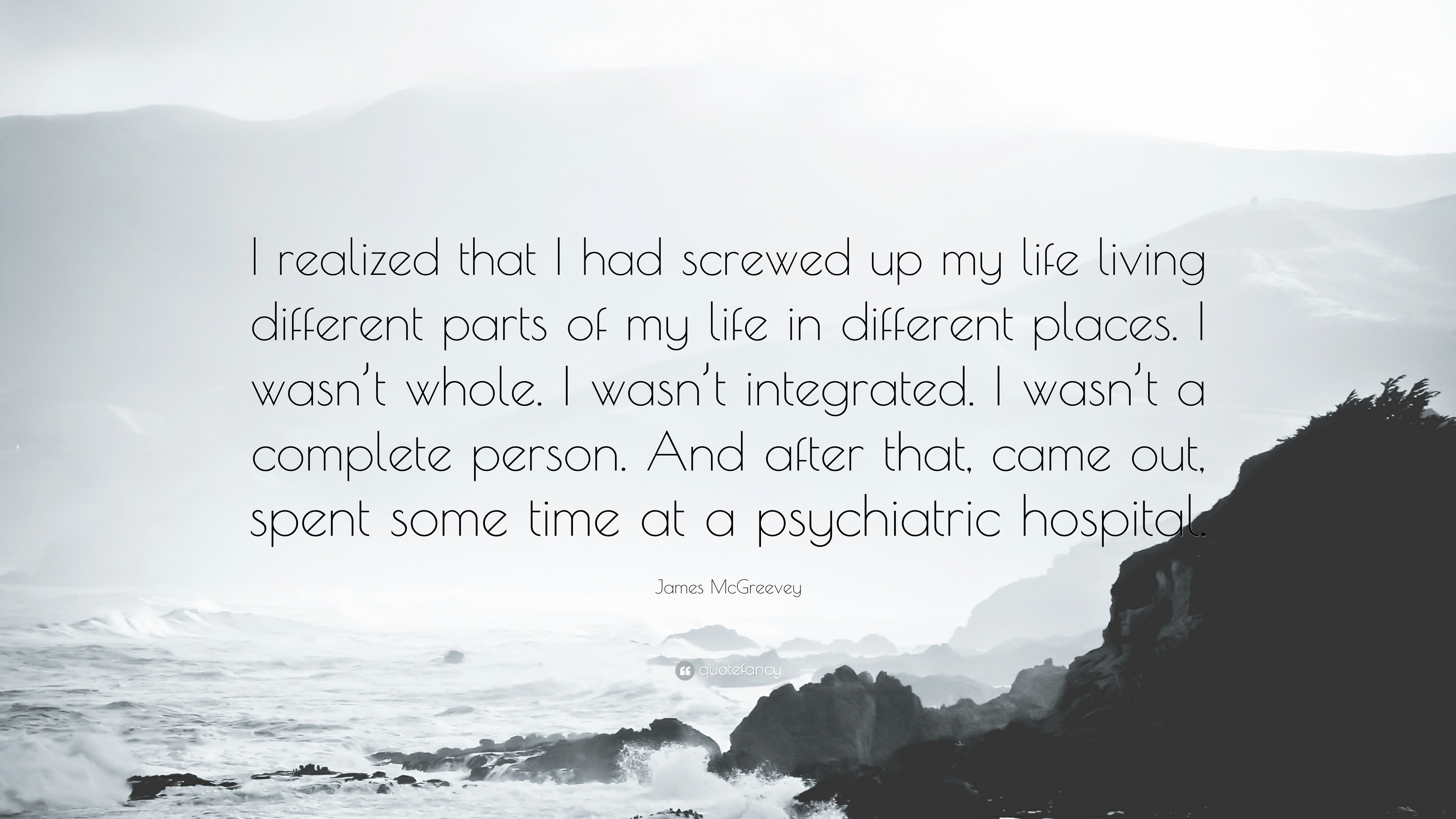 James Mcgreevey Quote I Realized That I Had Screwed Up My Life