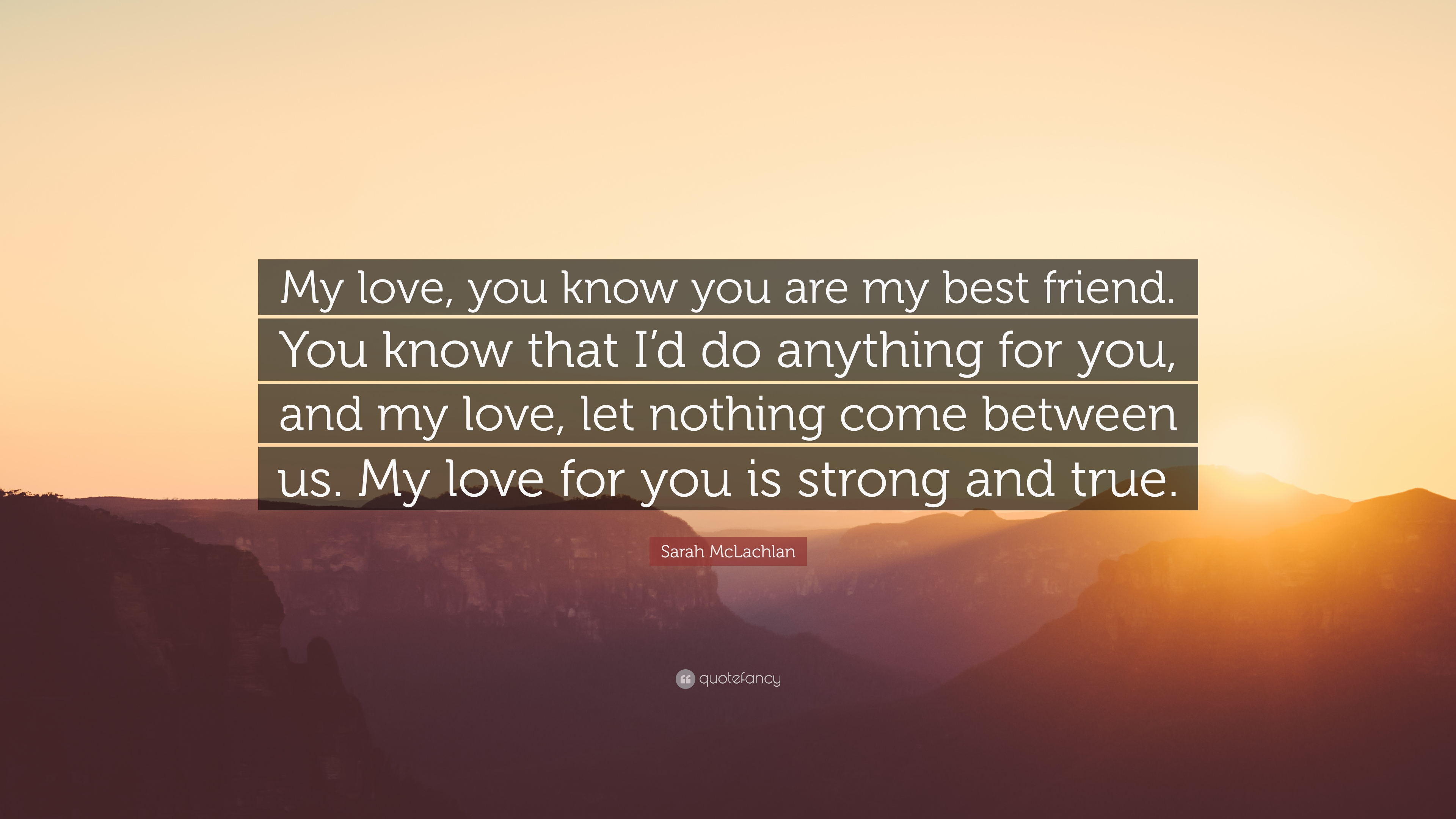 Sarah Mclachlan Quote My Love You Know You Are My Best Friend
