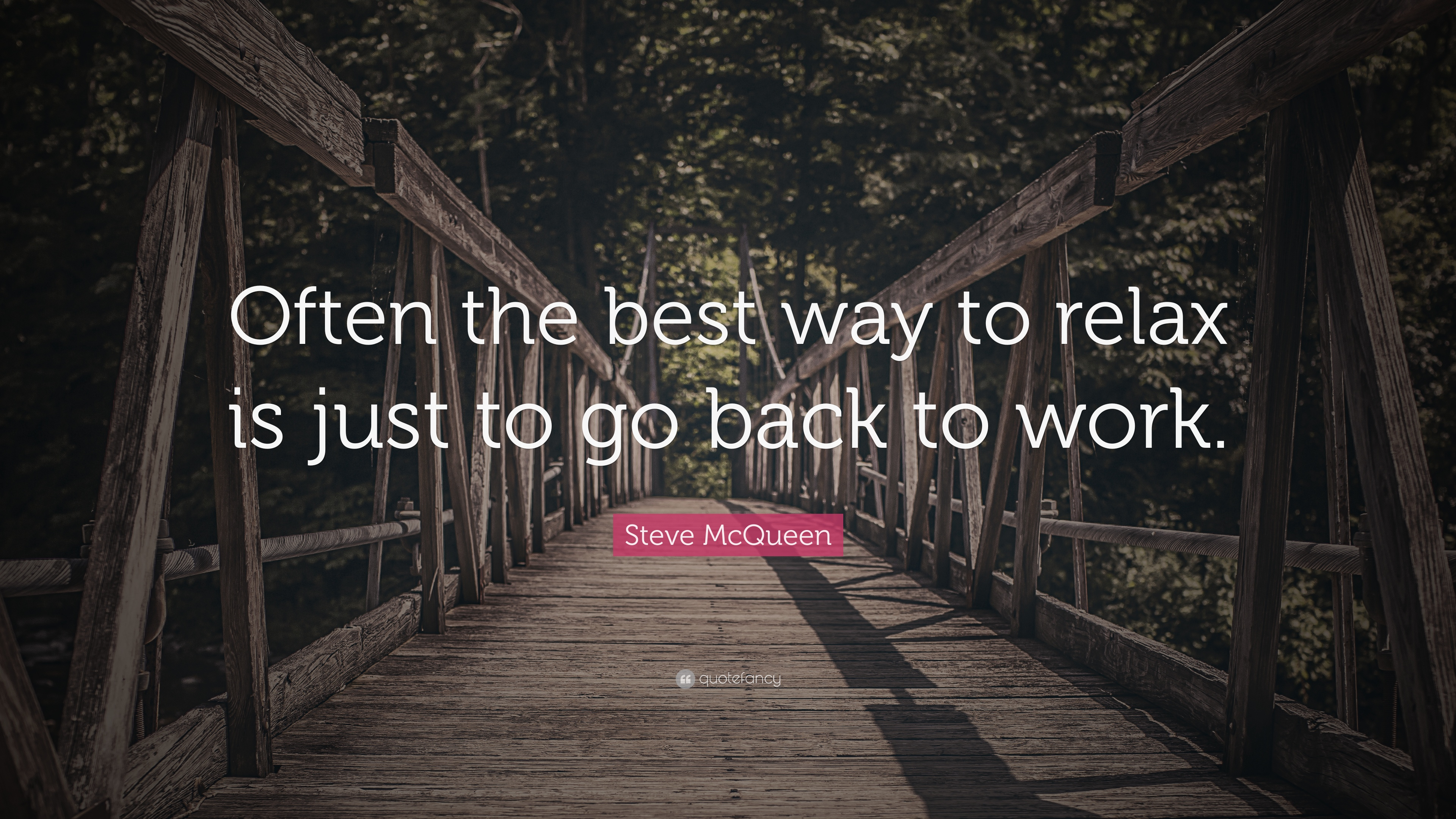 Steve Mcqueen Quote Often The Best Way To Relax Is Just To