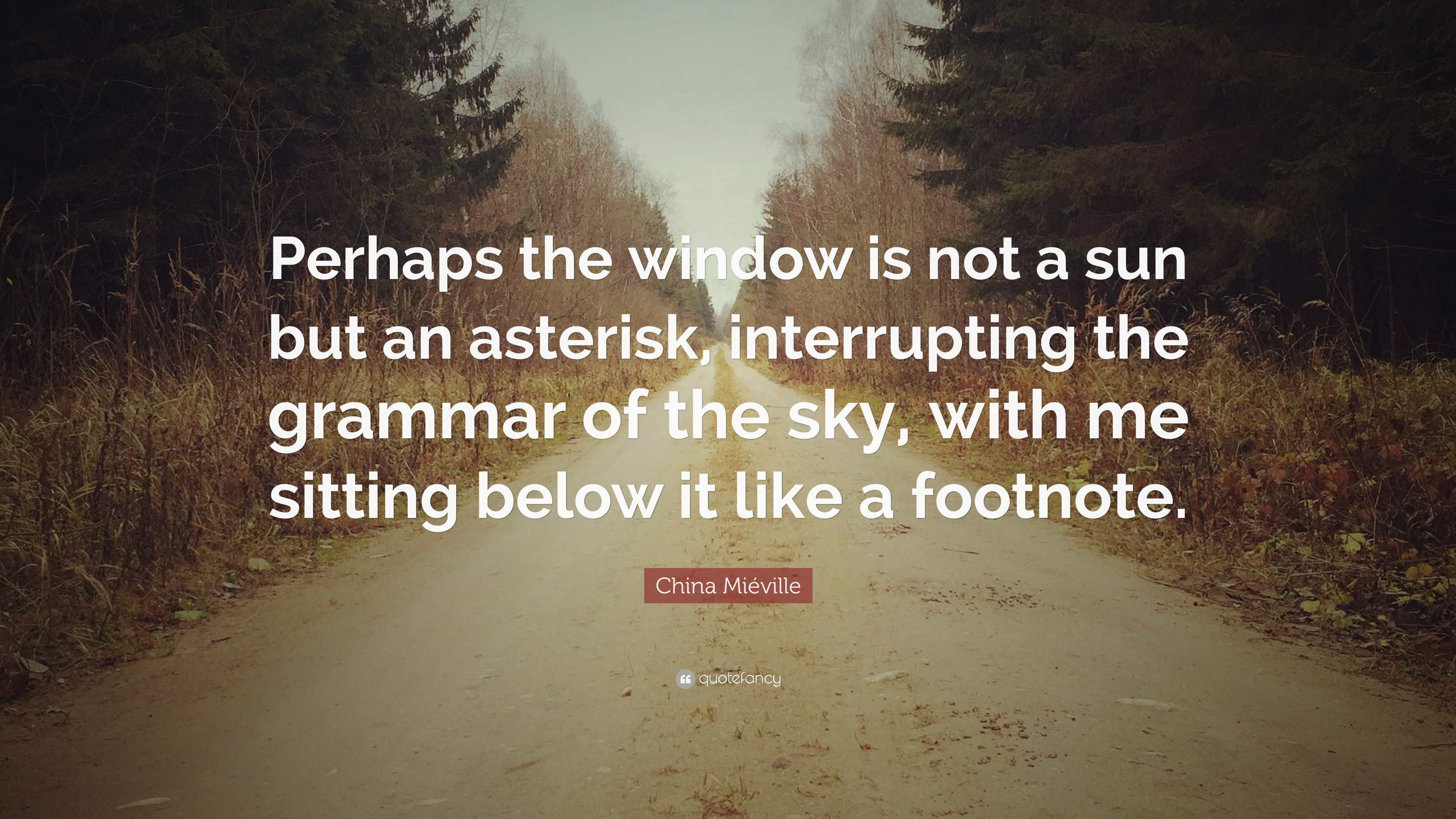 """China Miéville Quote: """"Perhaps the window is not a sun but"""