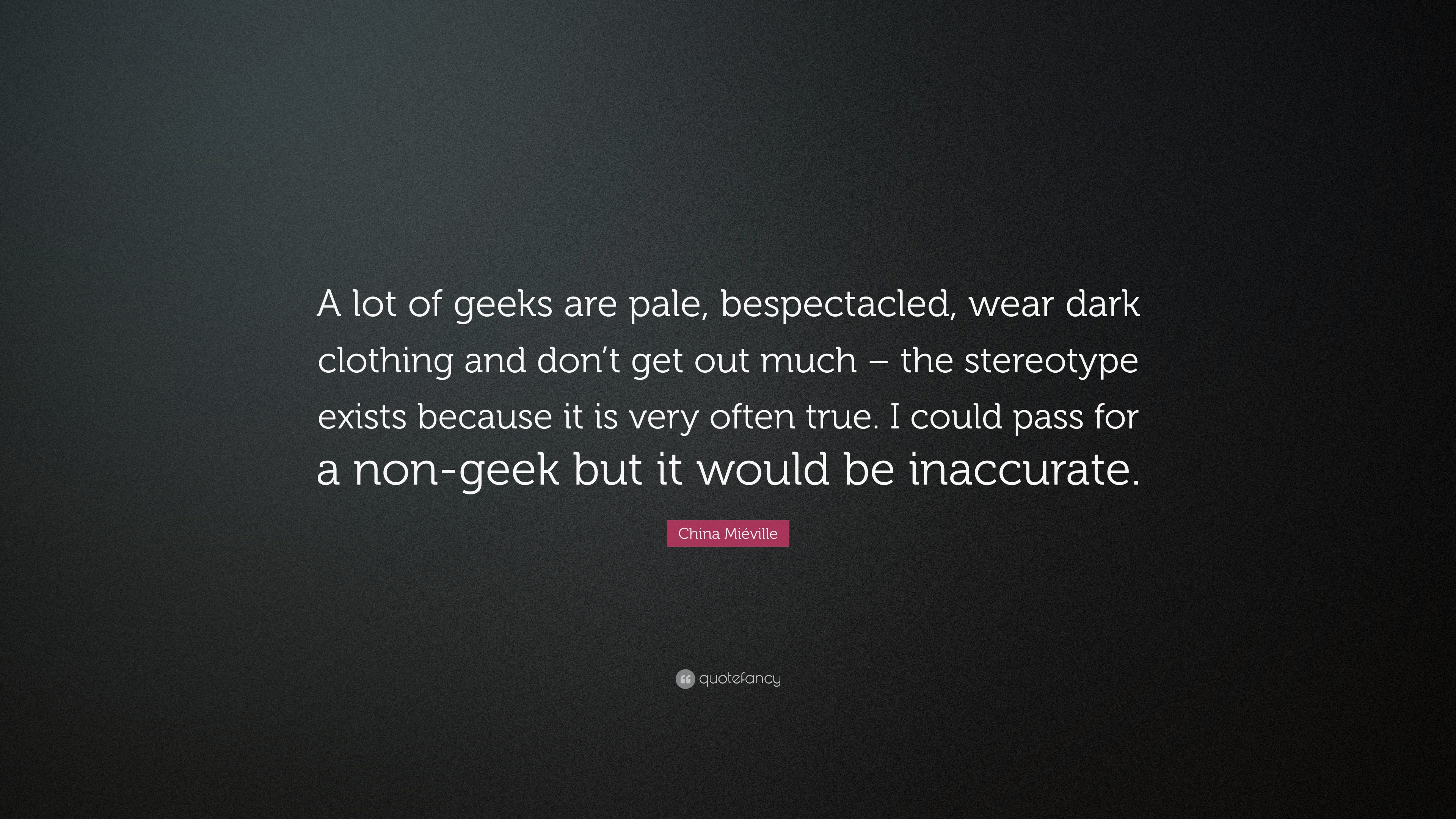 China Mieville Quote A Lot Of Geeks Are Pale Bespectacled Wear