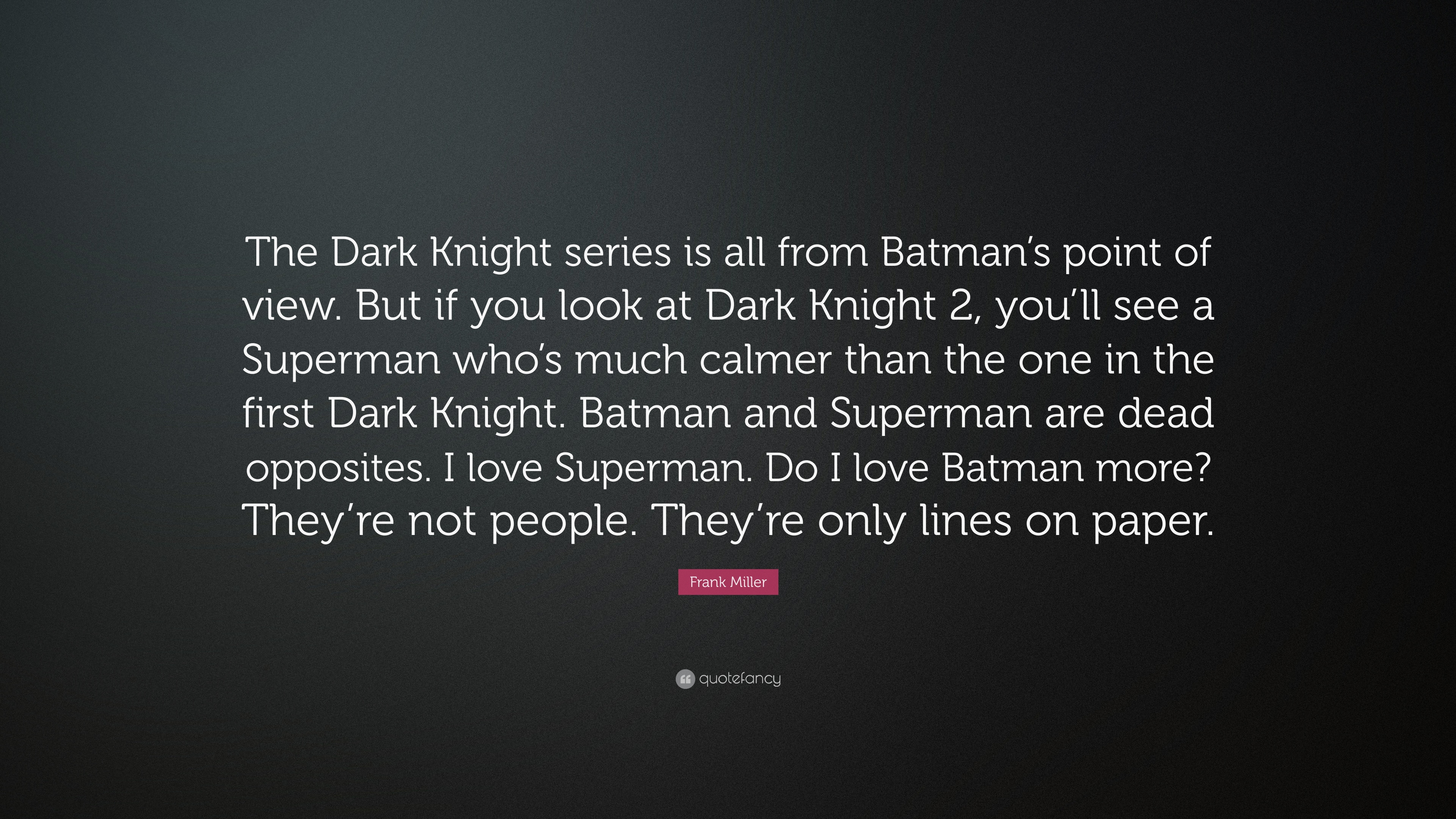 "The Dark Knight Quotes: Frank Miller Quote: ""The Dark Knight Series Is All From"