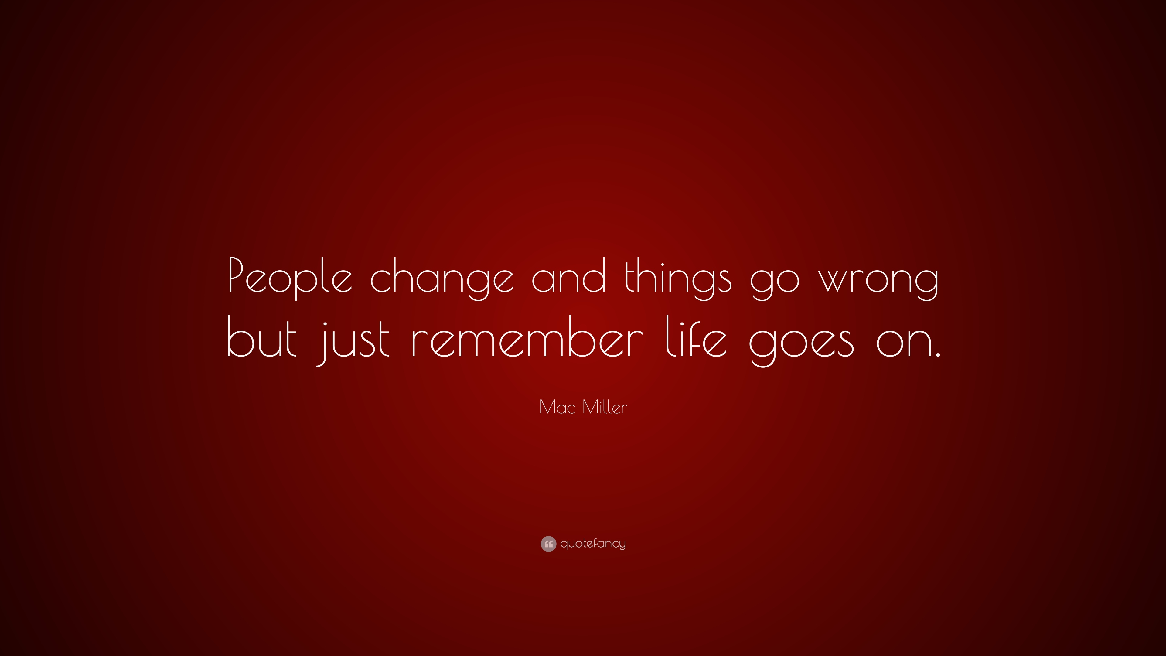 Good Wallpaper Mac Quotes - 1024155-Mac-Miller-Quote-People-change-and-things-go-wrong-but-just  Snapshot_827153.jpg