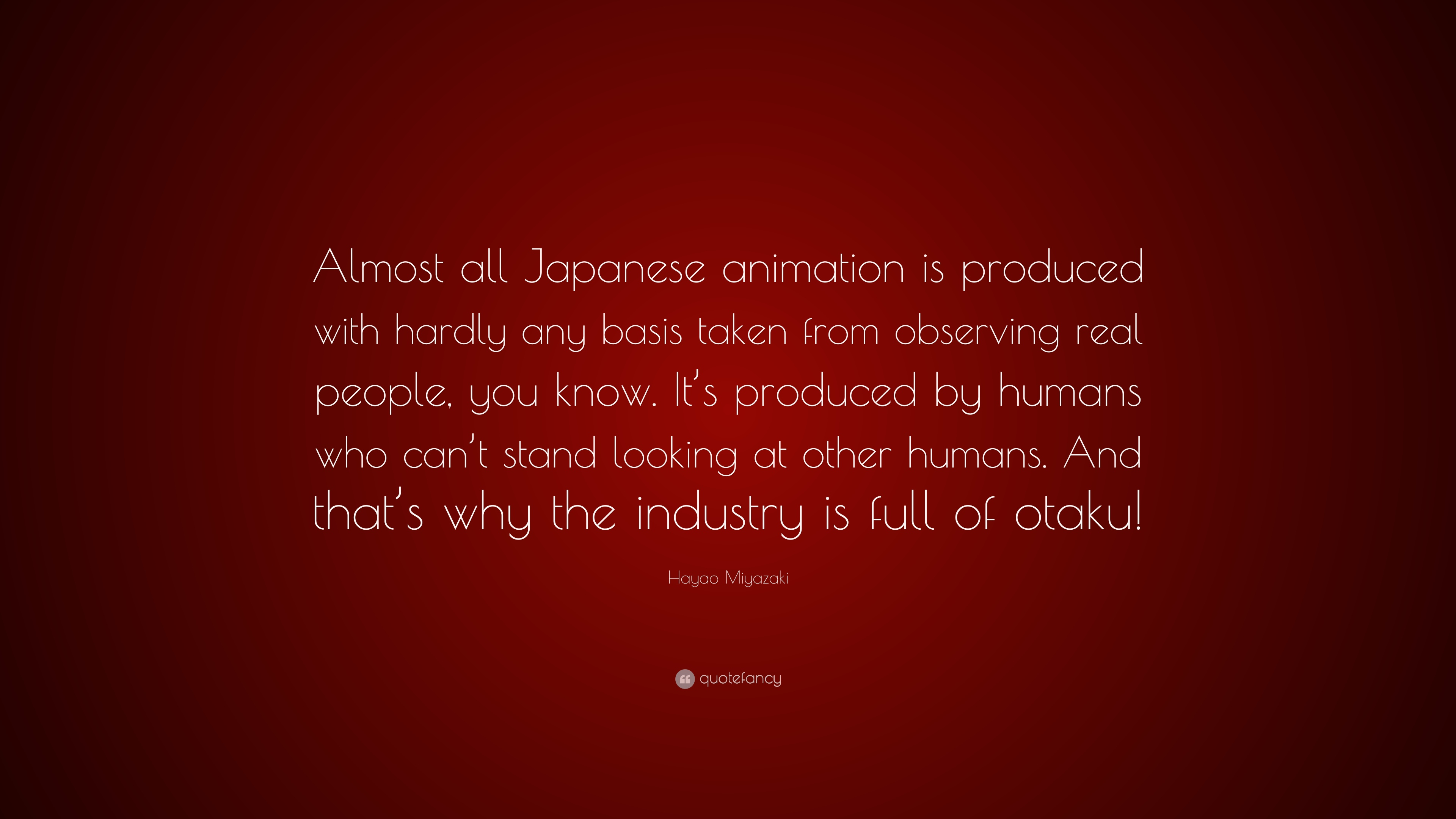 Hayao Miyazaki Quote Almost All Japanese Animation Is Produced With Hardly Any Basis Taken