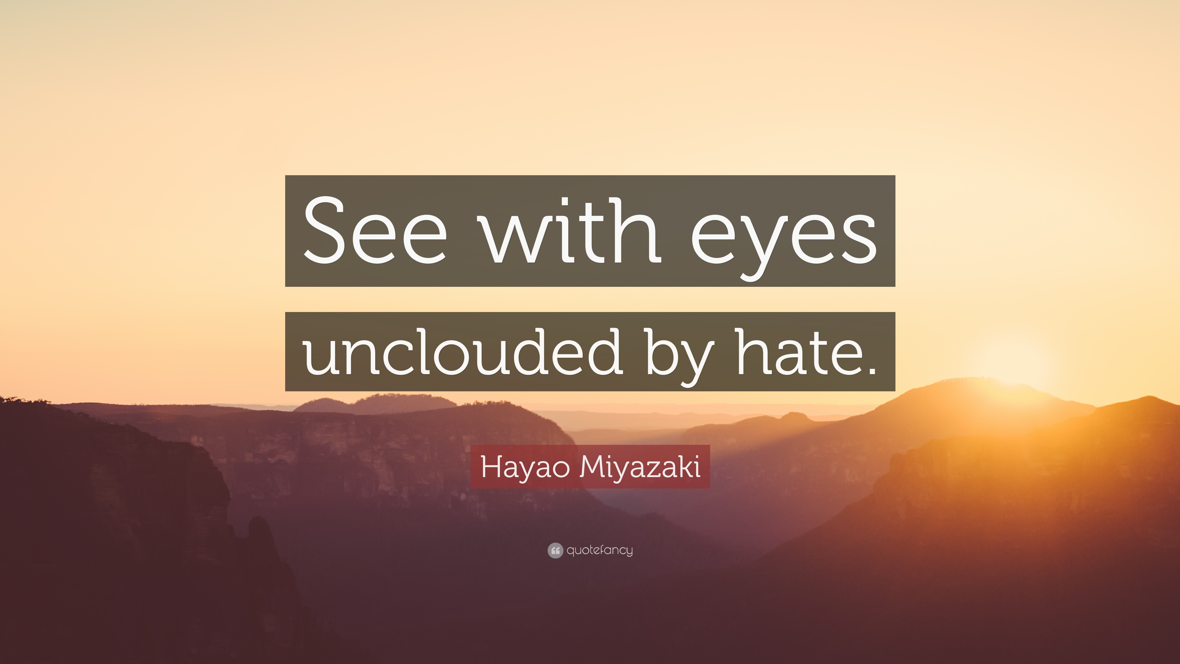 To see with eyes unclouded by hate