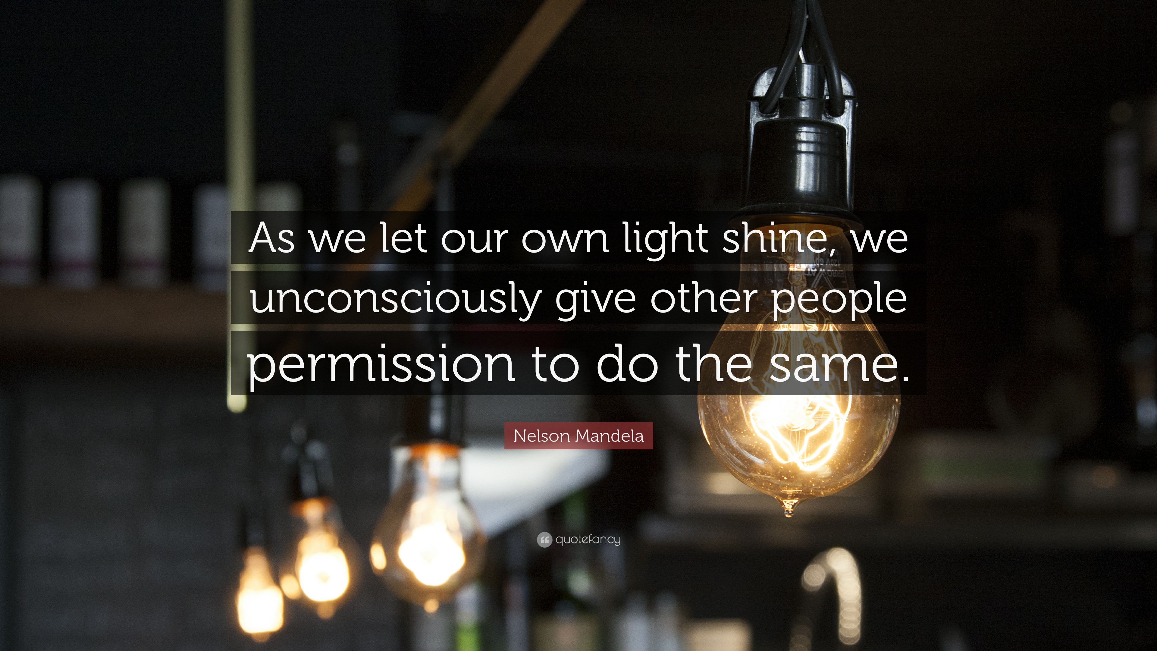 "Quotes About Shining Light: Nelson Mandela Quote: "" As We Let Our Own Light Shine, We"