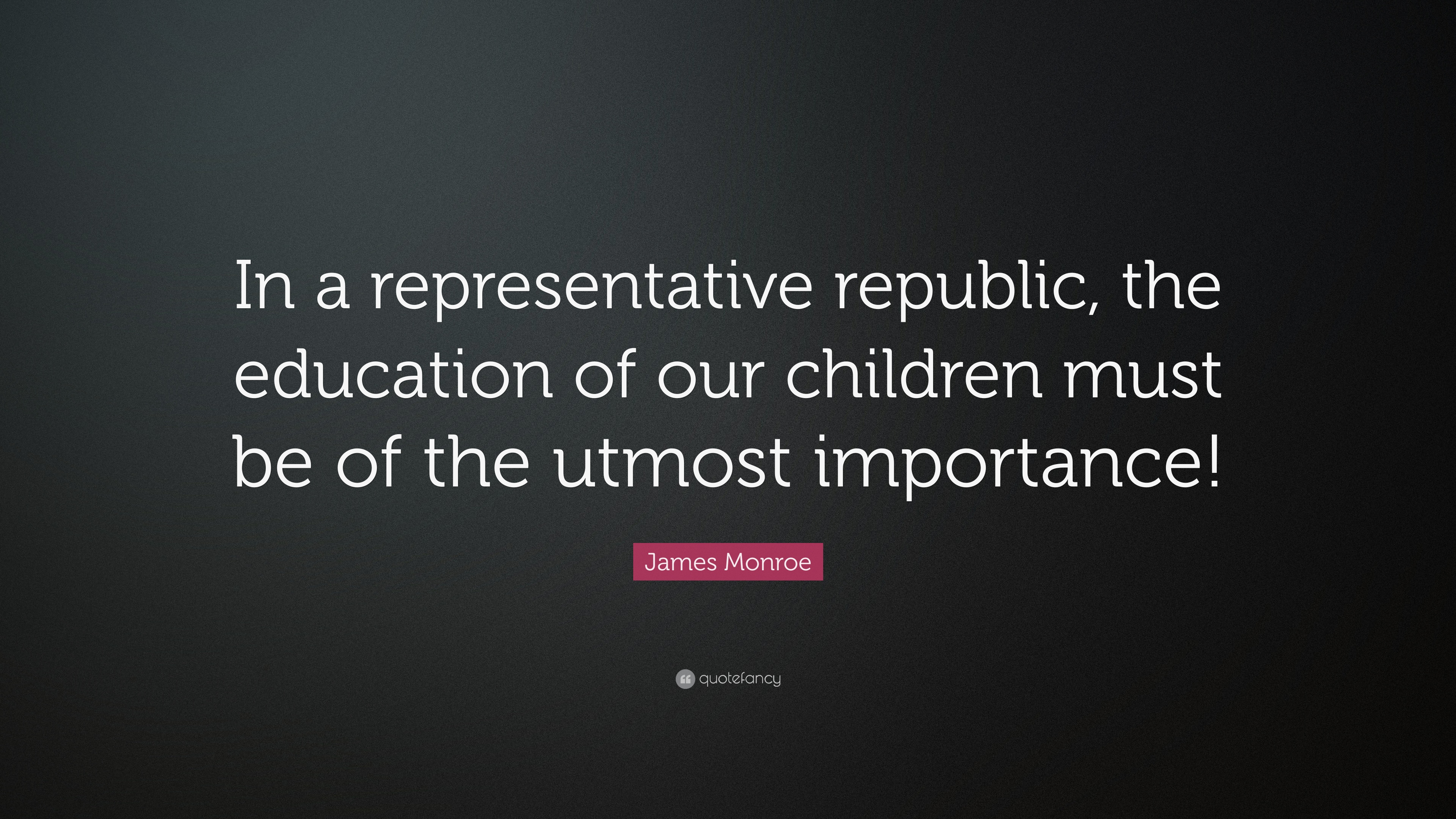 "Importance Of Education Quotes James Monroe Quote ""In A Representative Republic The Education"