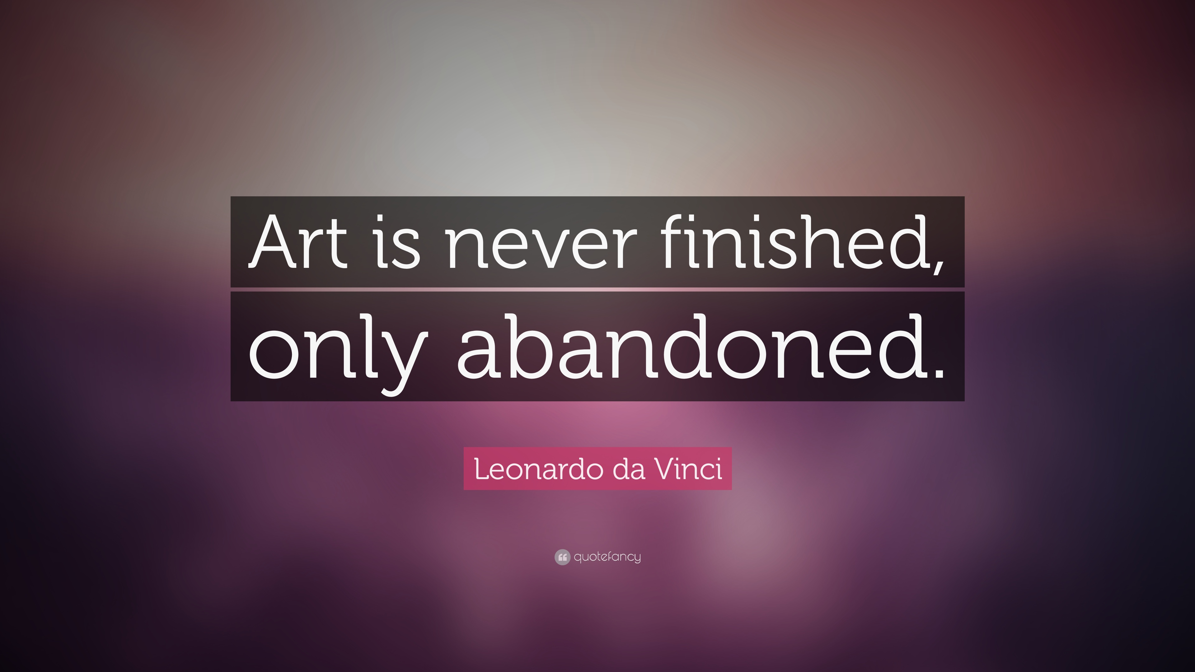 Leonardo Da Vinci Quote Art Is Never Finished Only Abandoned
