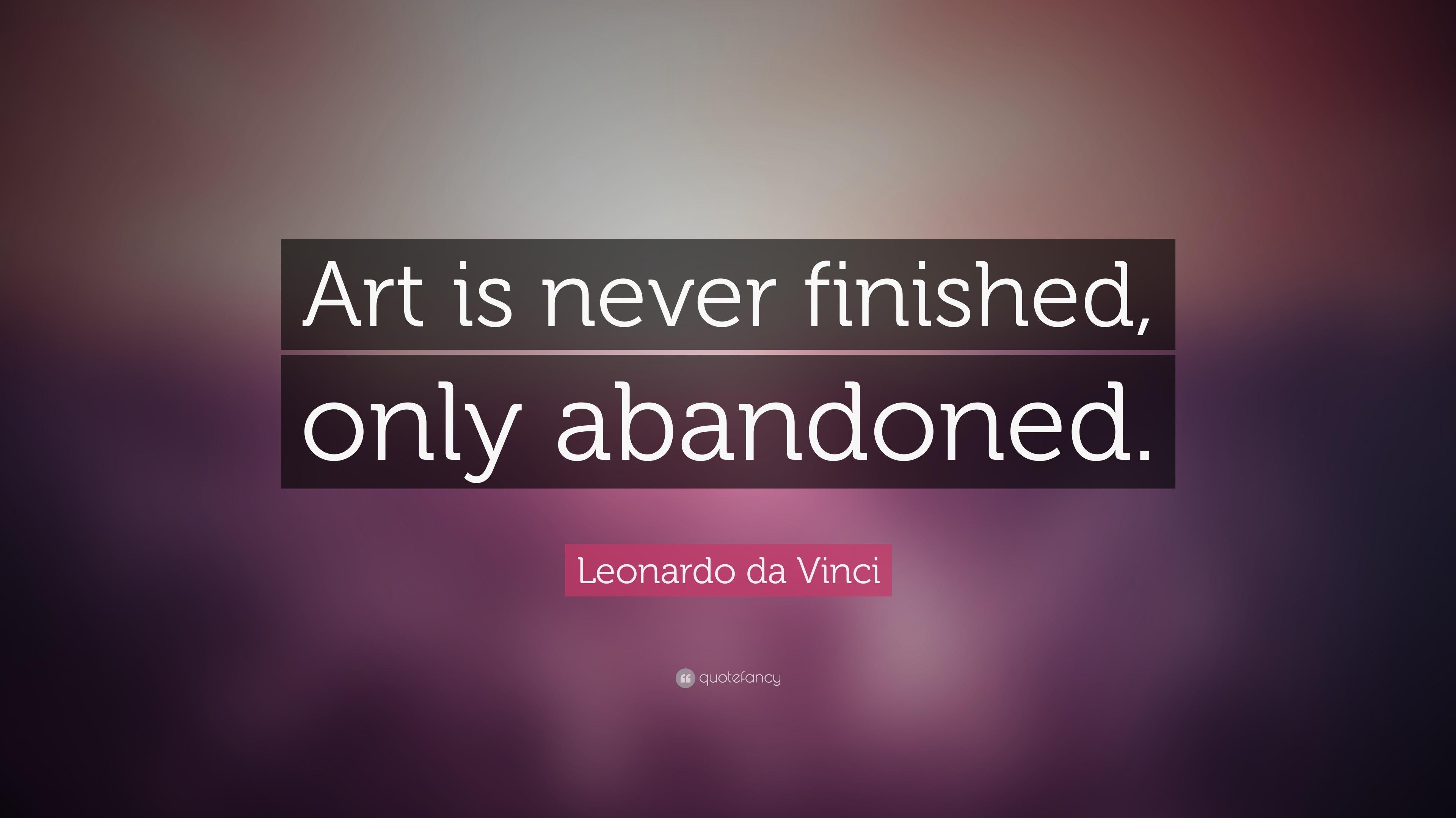 Leonardo Da Vinci Quote Art Is Never Finished Only