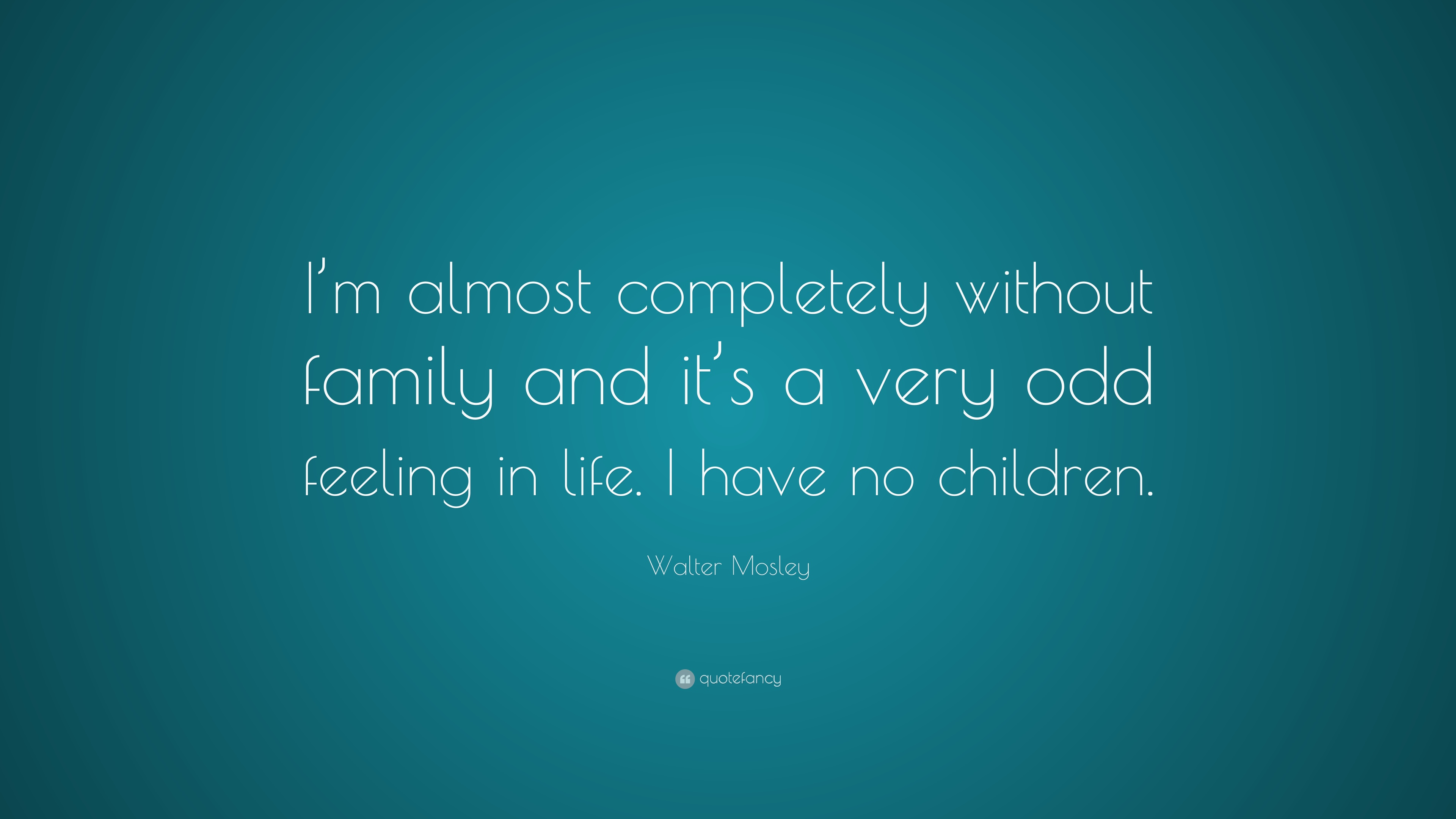 Walter Mosley Quote I M Almost Completely Without Family And It S