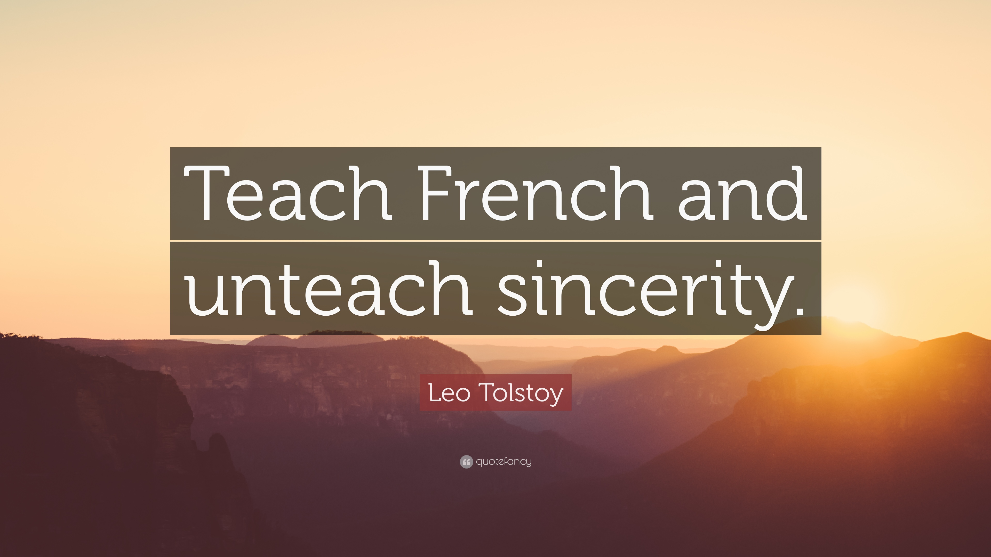 "Leo Tolstoy Quote: ""Teach French and unteach sincerity."" (8 ..."
