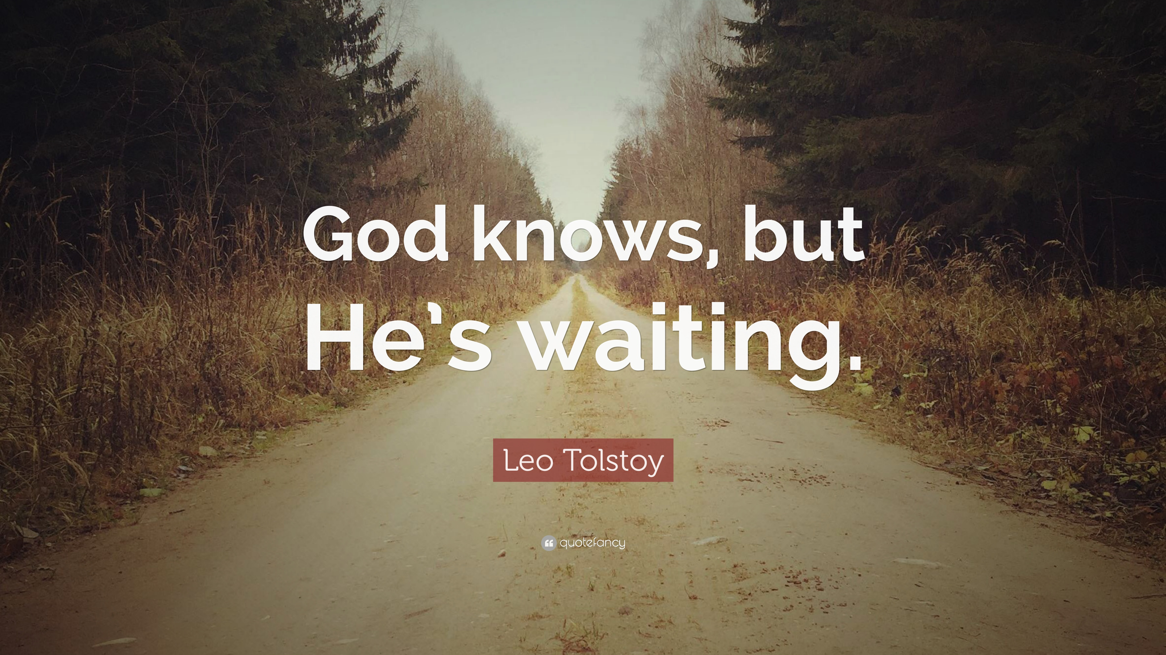 "Quotes About Waiting On God Leo Tolstoy Quote ""God Knows But He's Waiting."" 12 Wallpapers"