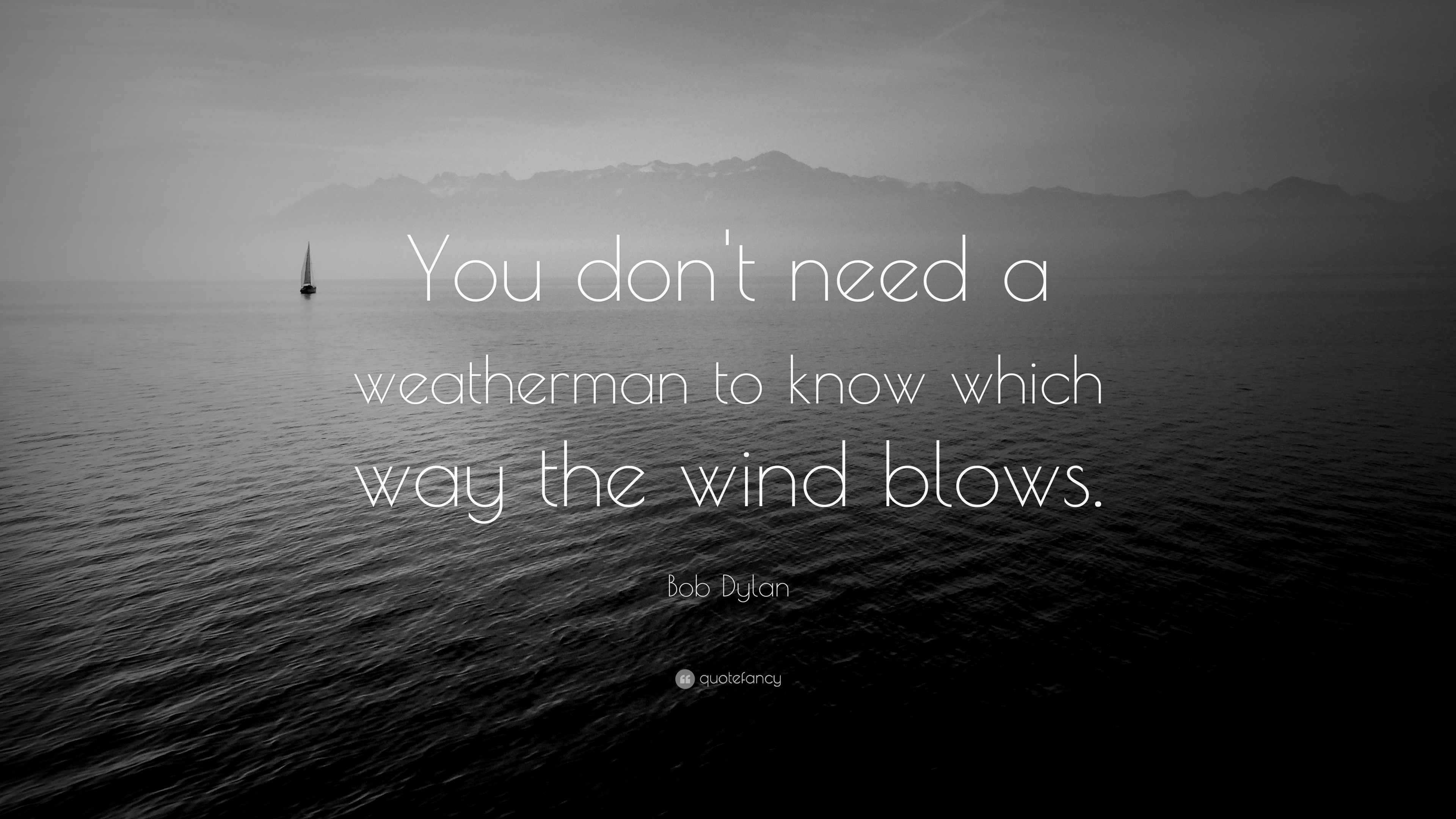 Bob Dylan Quote You Dont Need A Weatherman To Know Which Way The