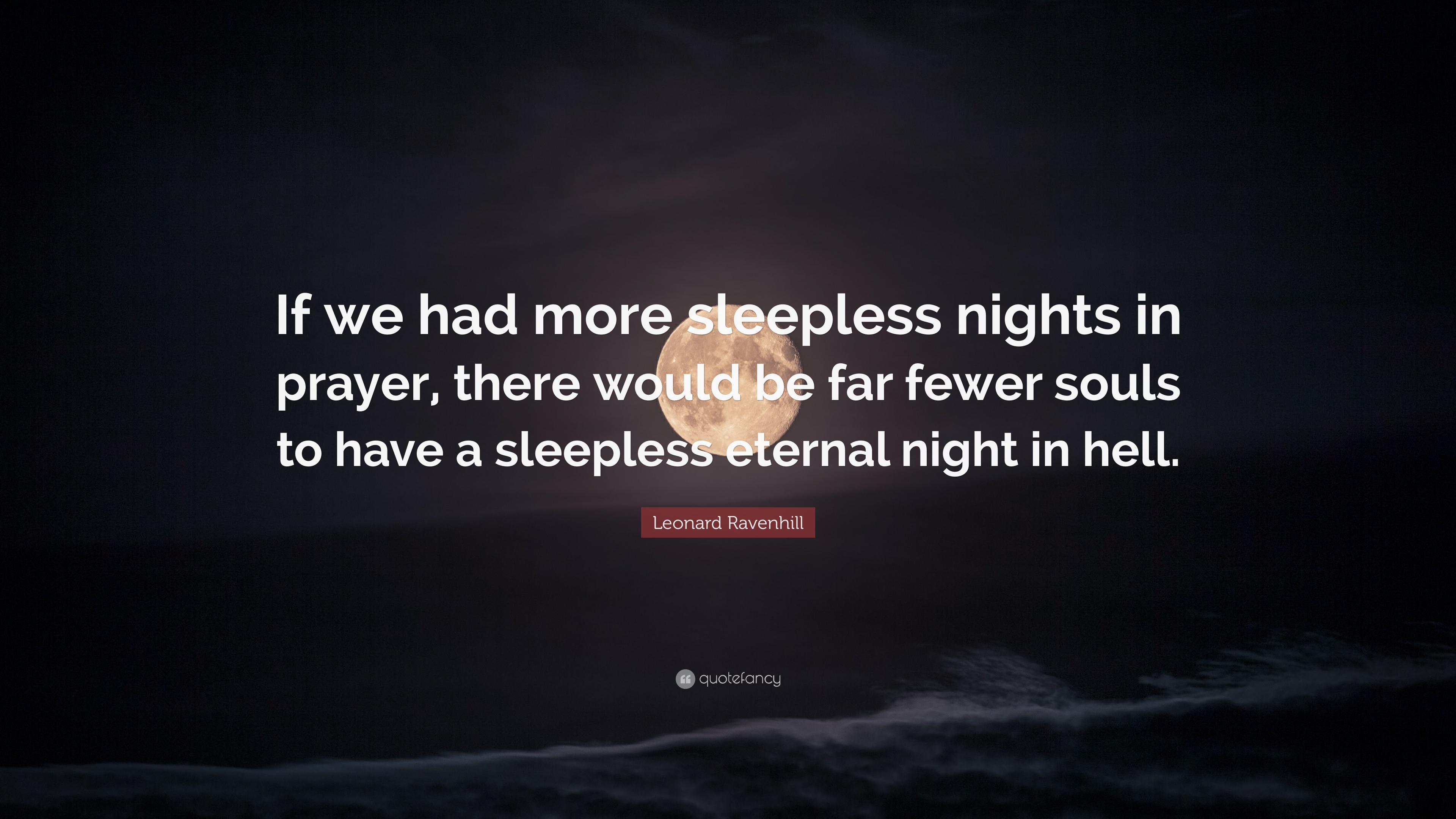 Leonard Ravenhill Quote If We Had More Sleepless Nights In Prayer
