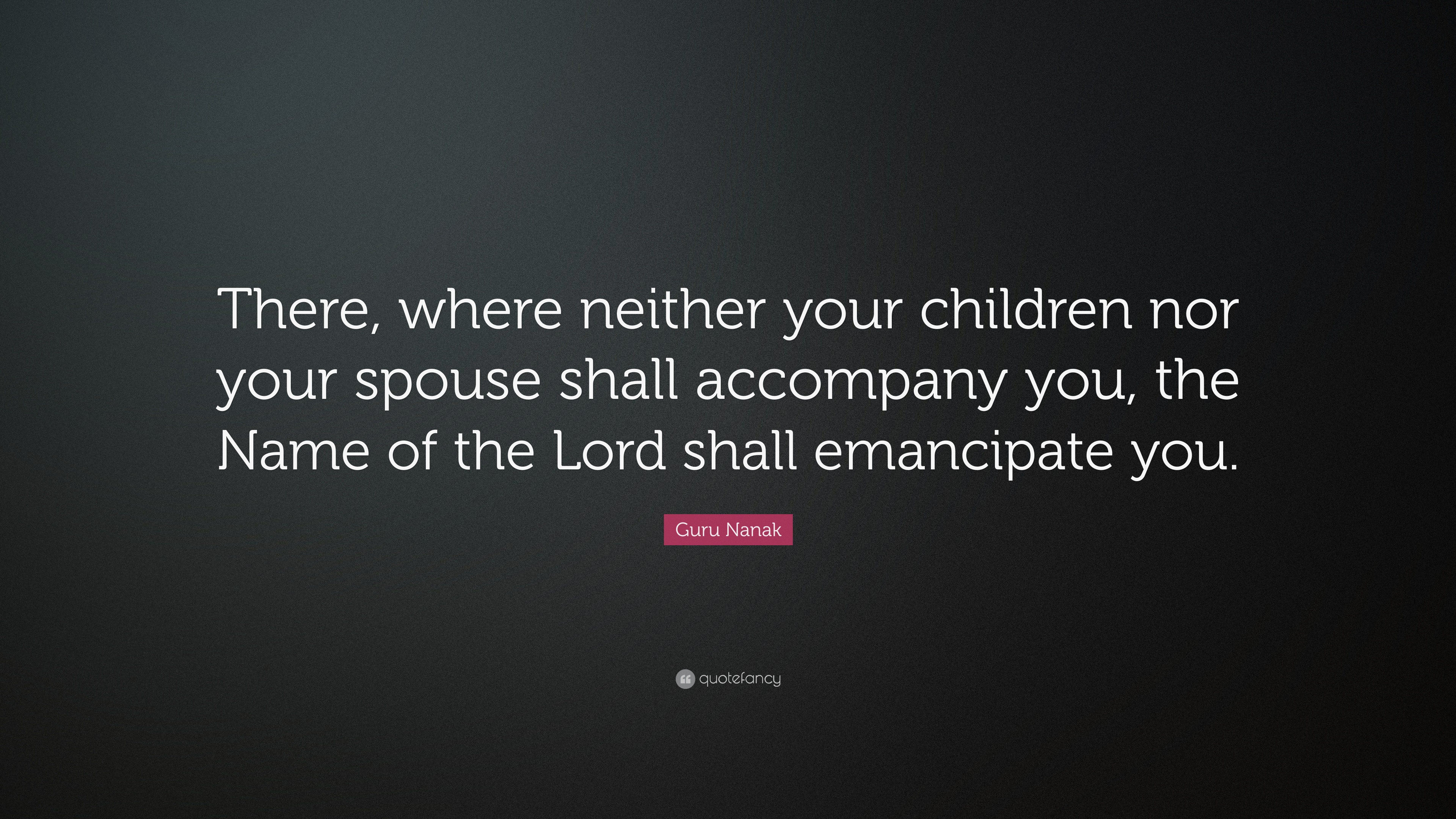 Fantastic Wallpaper Lord Name - 1035121-Guru-Nanak-Quote-There-where-neither-your-children-nor-your-spouse  Trends_216772.jpg