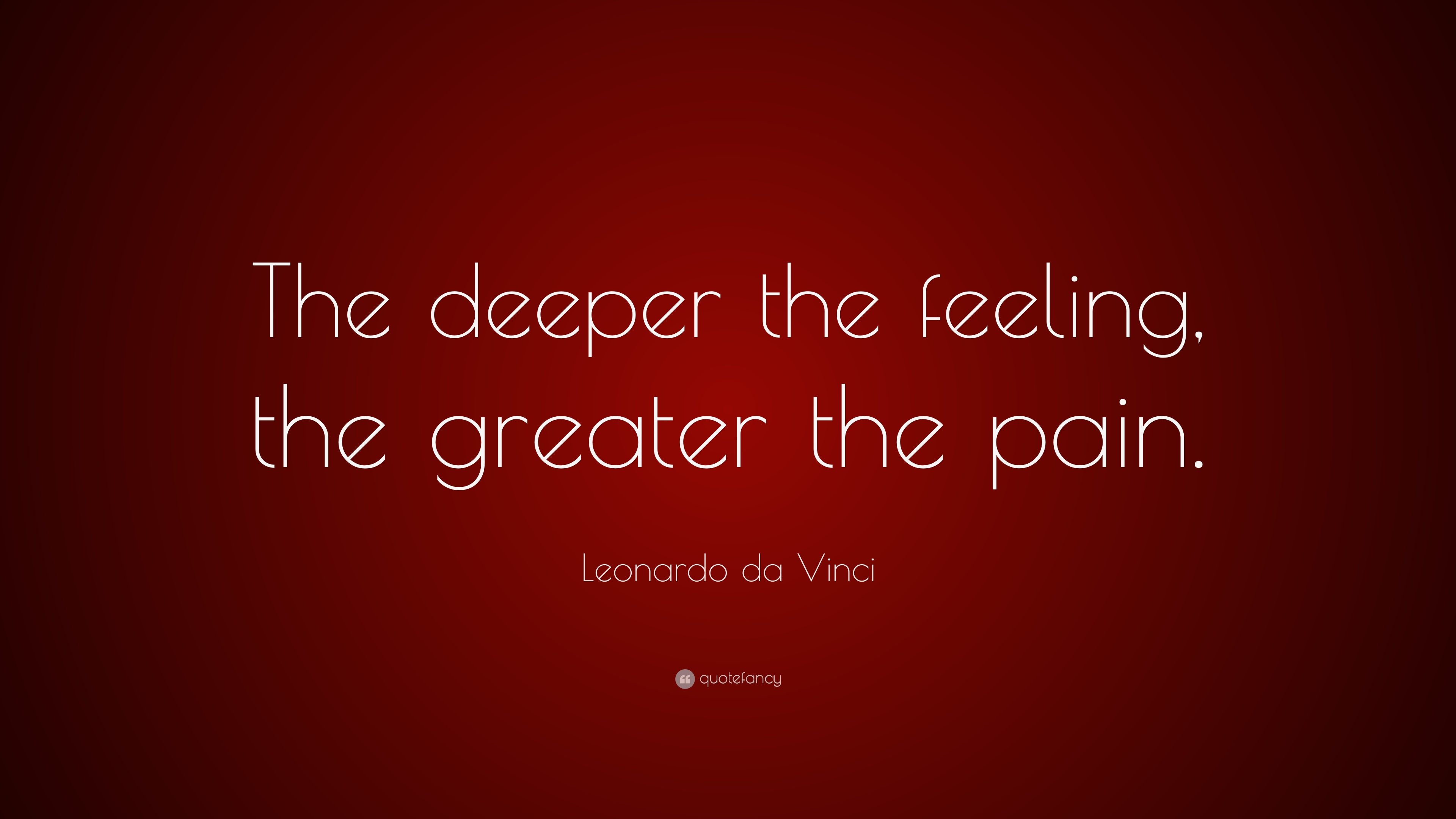 Leonardo Da Vinci Quote The Deeper The Feeling The Greater The