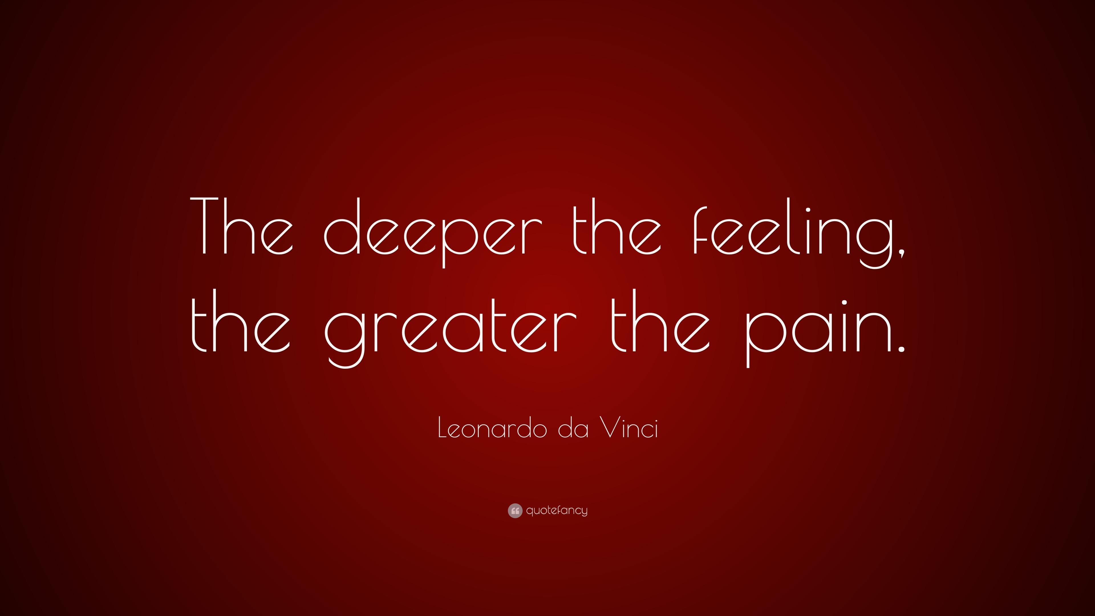 """Leonardo da Vinci Quote: """"The deeper the feeling, the greater the ..."""