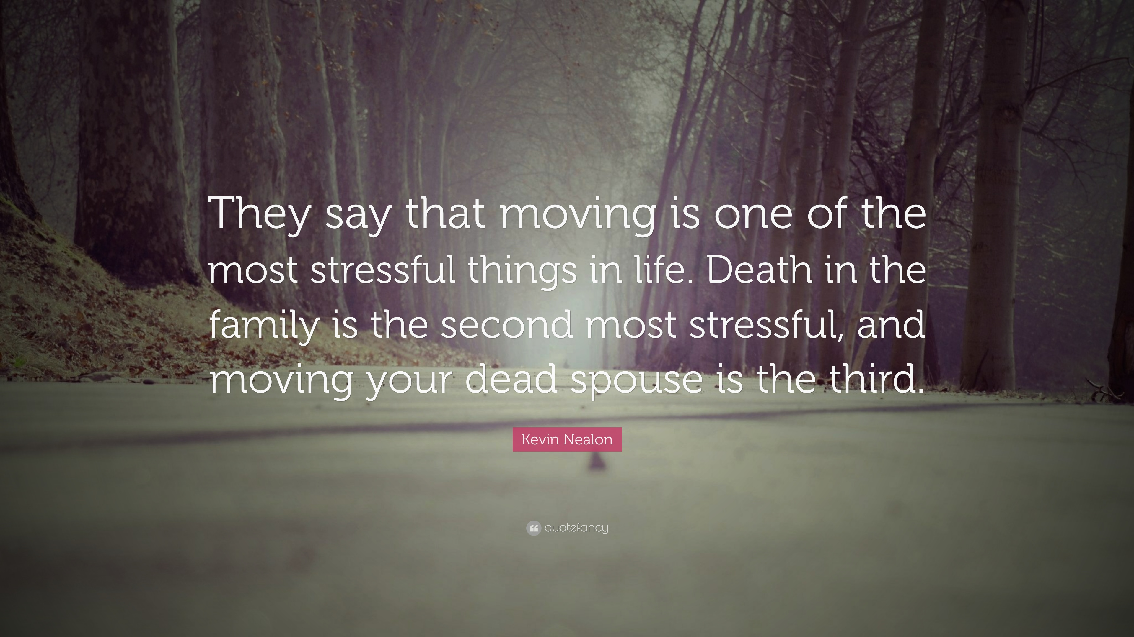 Kevin Nealon Quote They Say That Moving Is One Of The Most