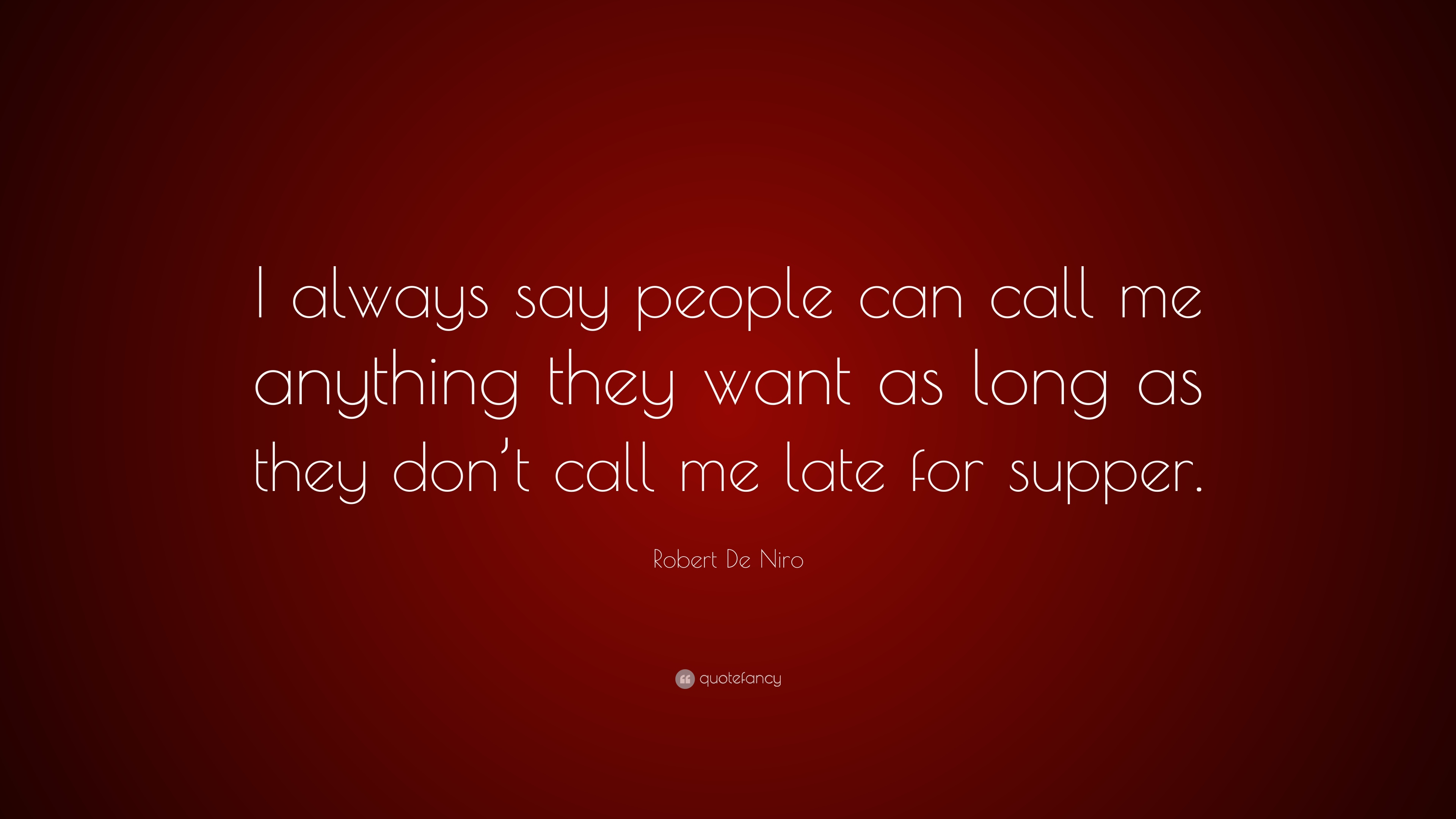 "Robert De Niro Quote: ""I Always Say People Can Call Me"