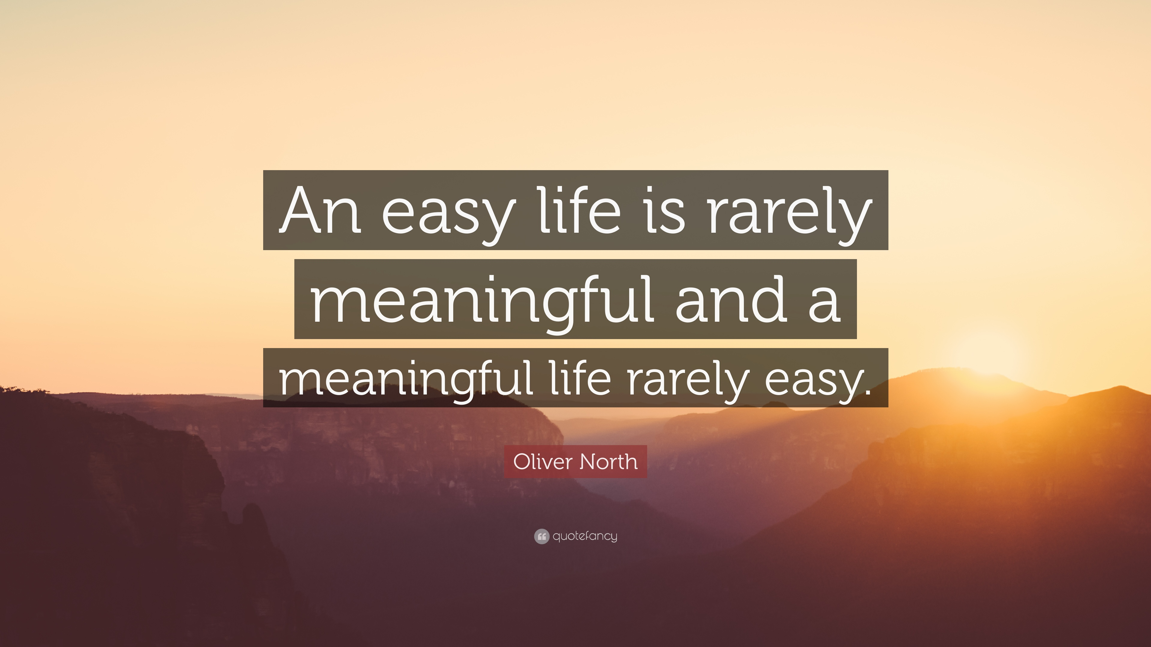 Meaningful Life Quotes Oliver North Quotes 34 Wallpapers  Quotefancy