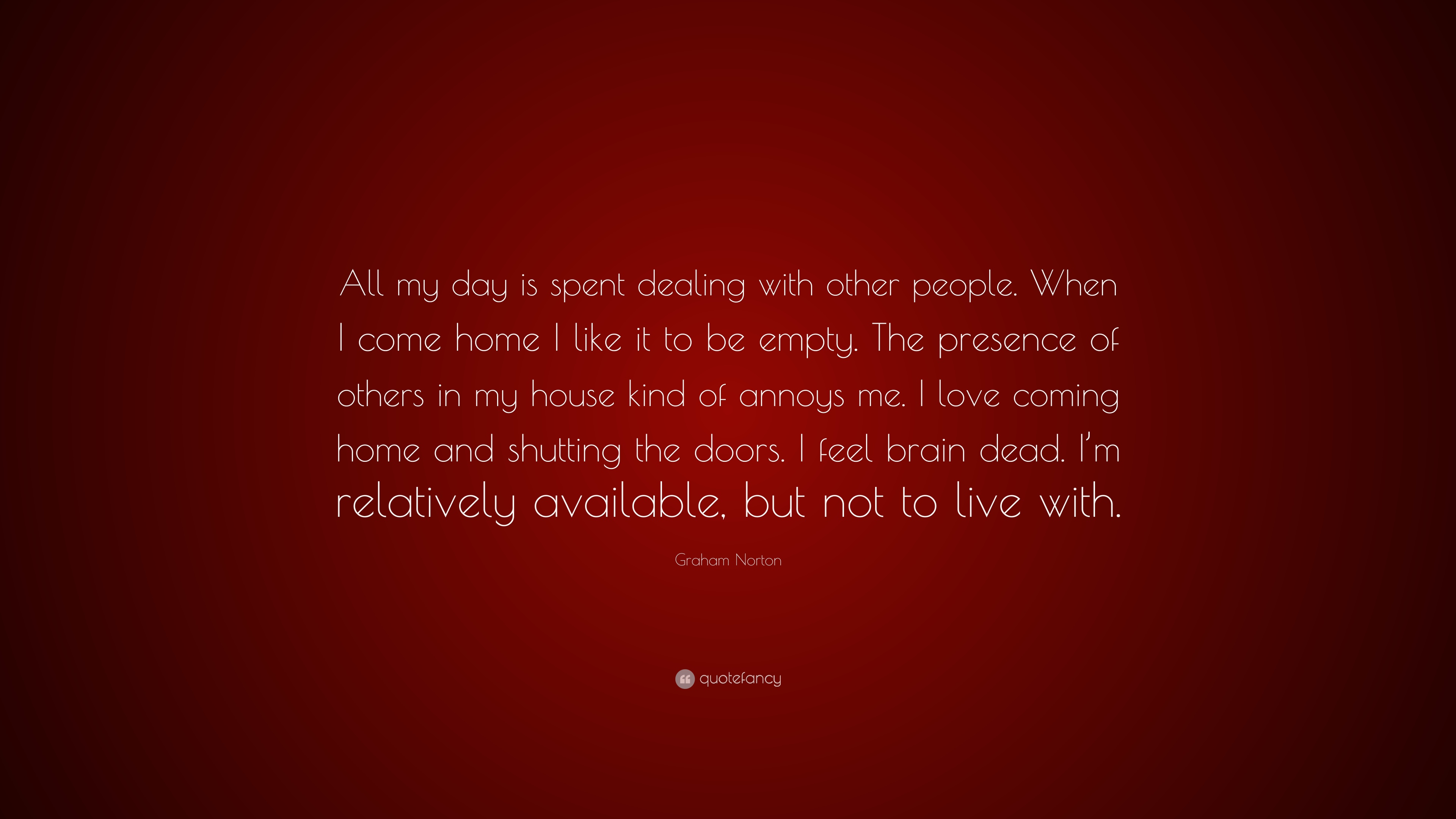 """Graham Norton Quote: """"All my day is spent dealing with other"""
