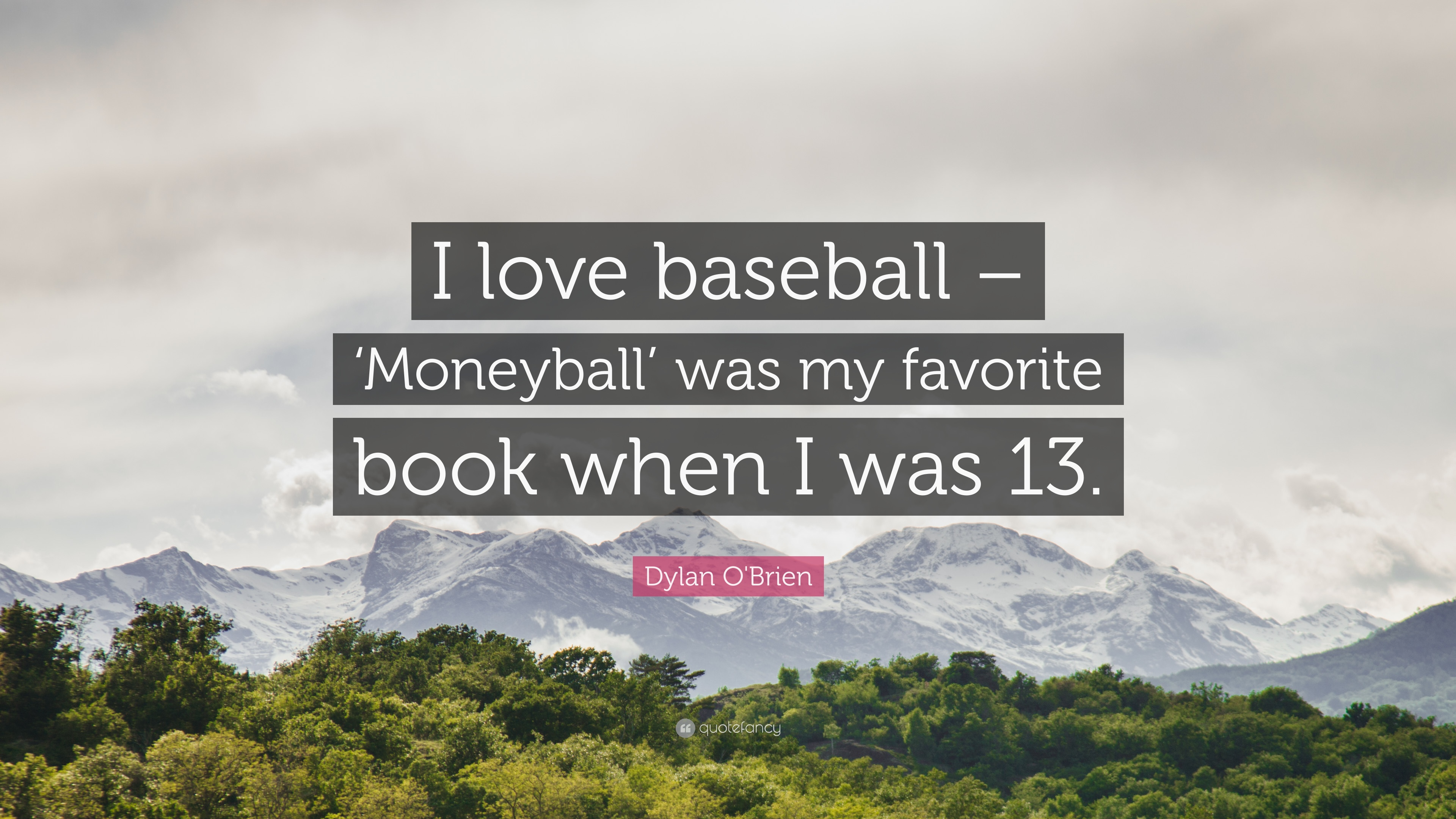 "Dylan O\'Brien Quote: ""I love baseball – \'Moneyball\' was my ..."
