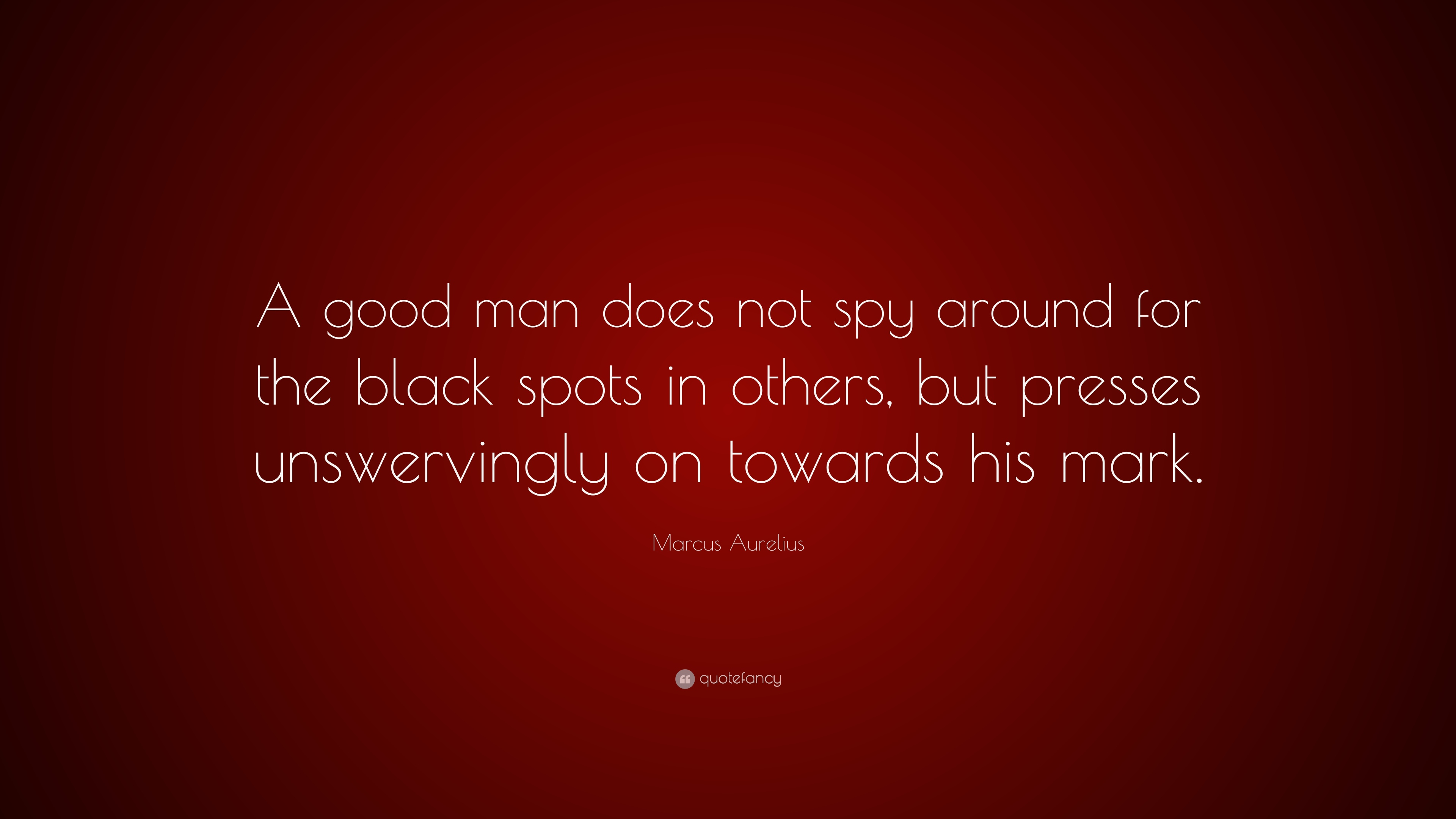 Marcus Aurelius Quote A Good Man Does Not Spy Around For The Black