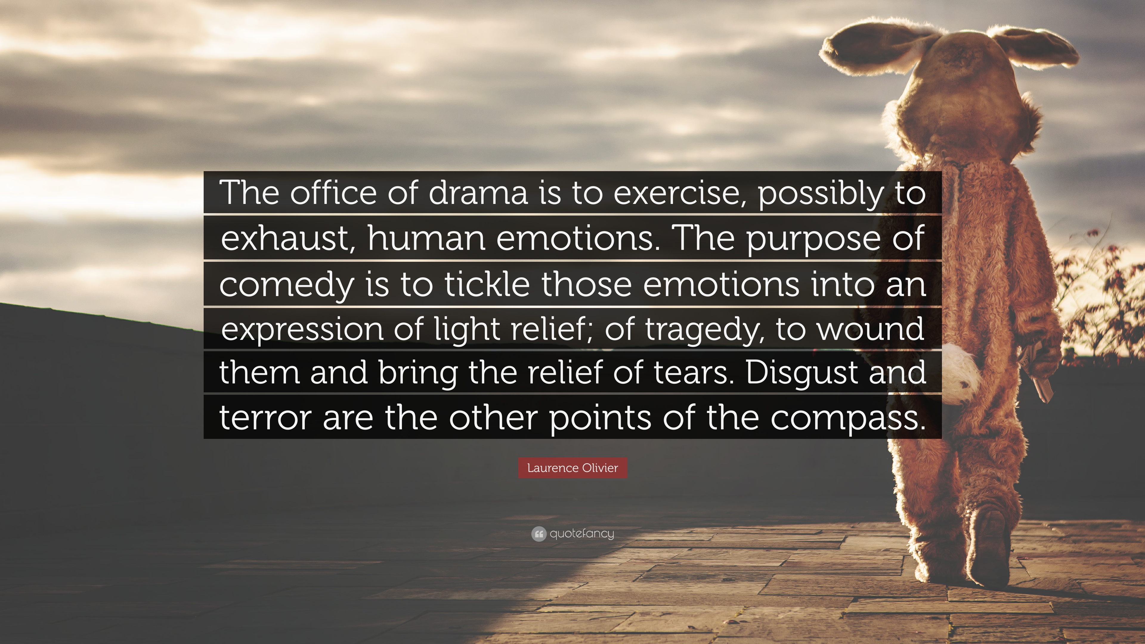 """Laurence Olivier Quote: """"The office of drama is to exercise, possibly to exhaust, human emotions ..."""