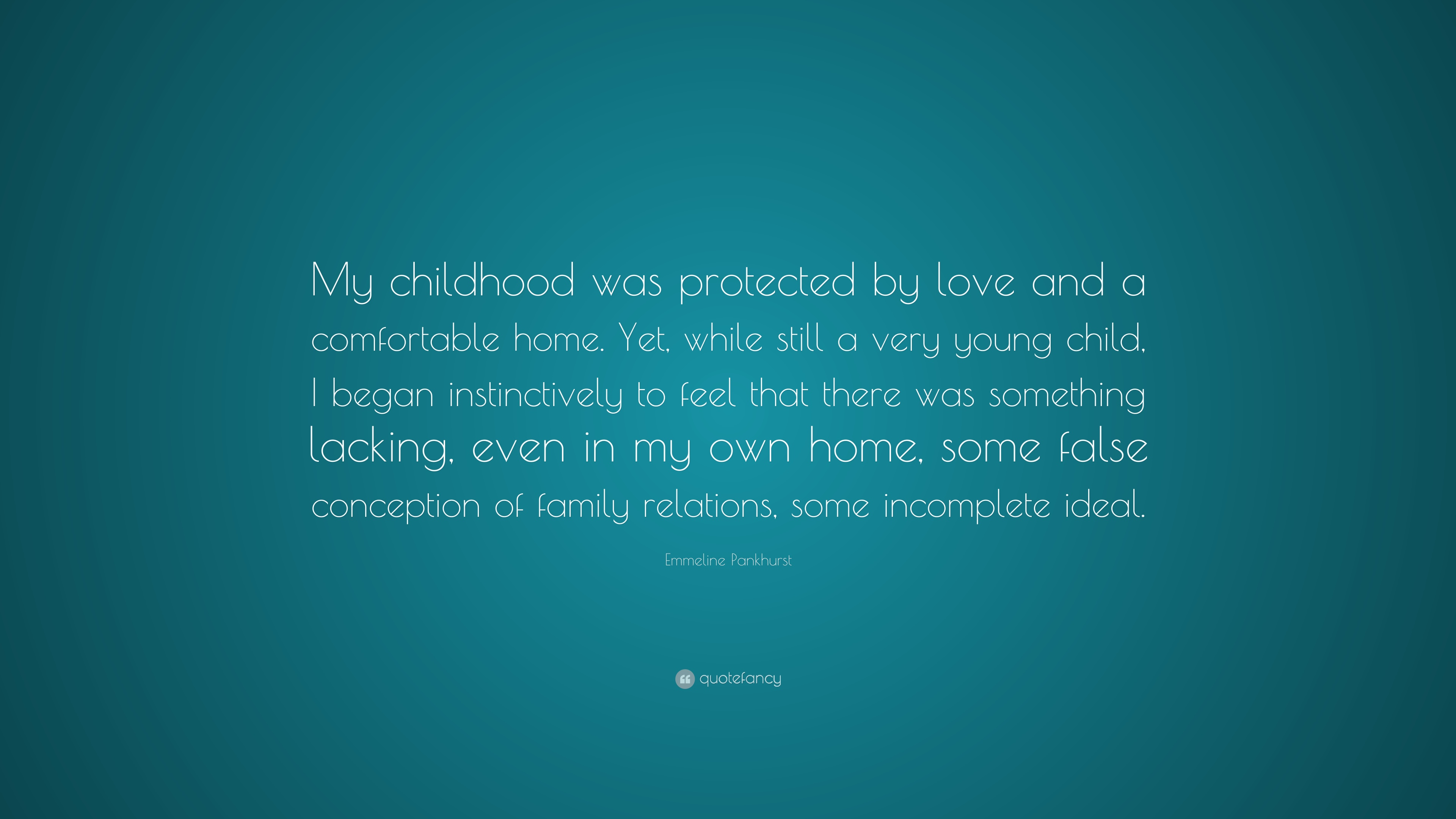 Emmeline Pankhurst Quote My Childhood Was Protected By Love And A