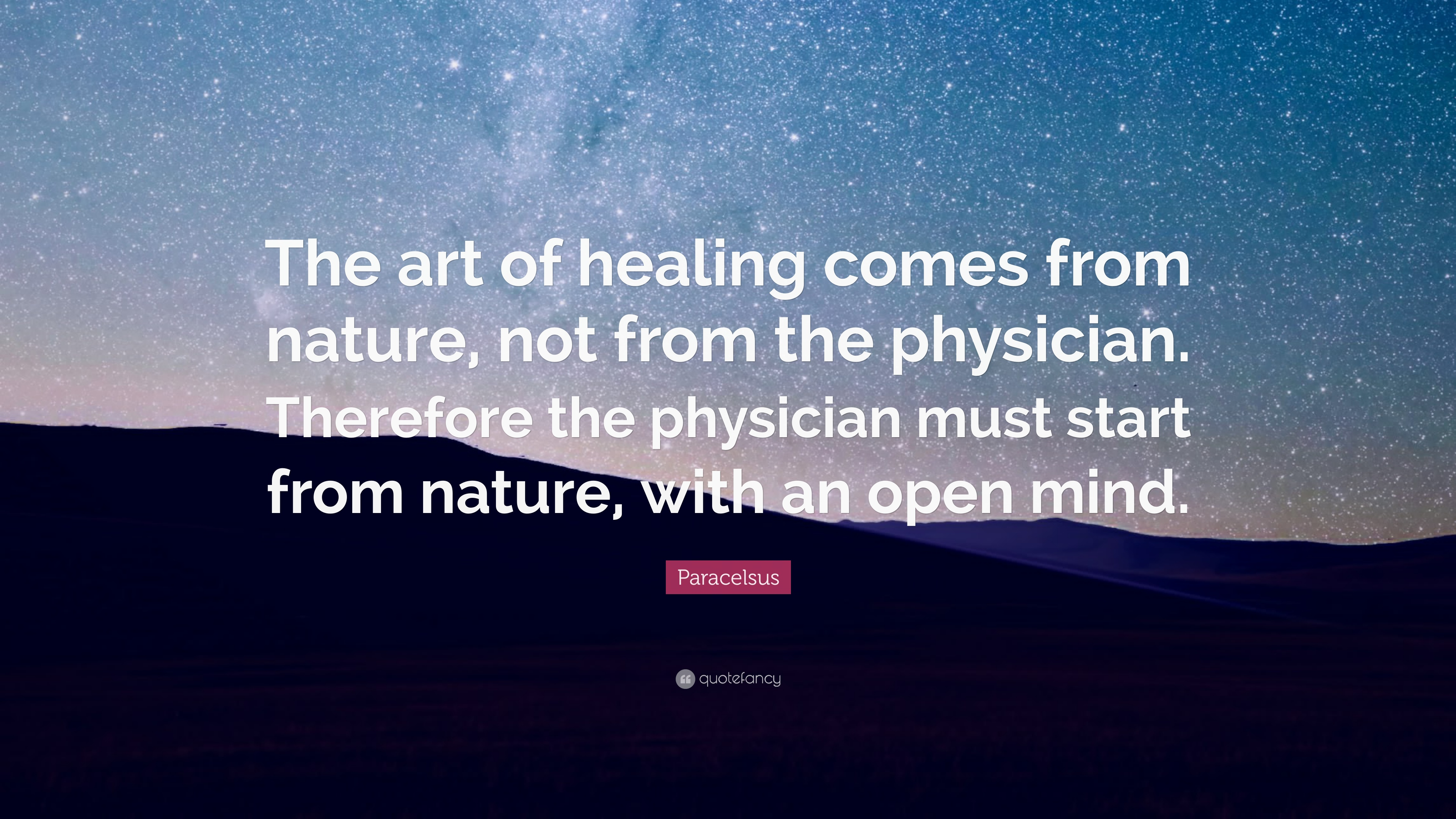 """paracelsus quote """"the art of healing comes from nature not from"""