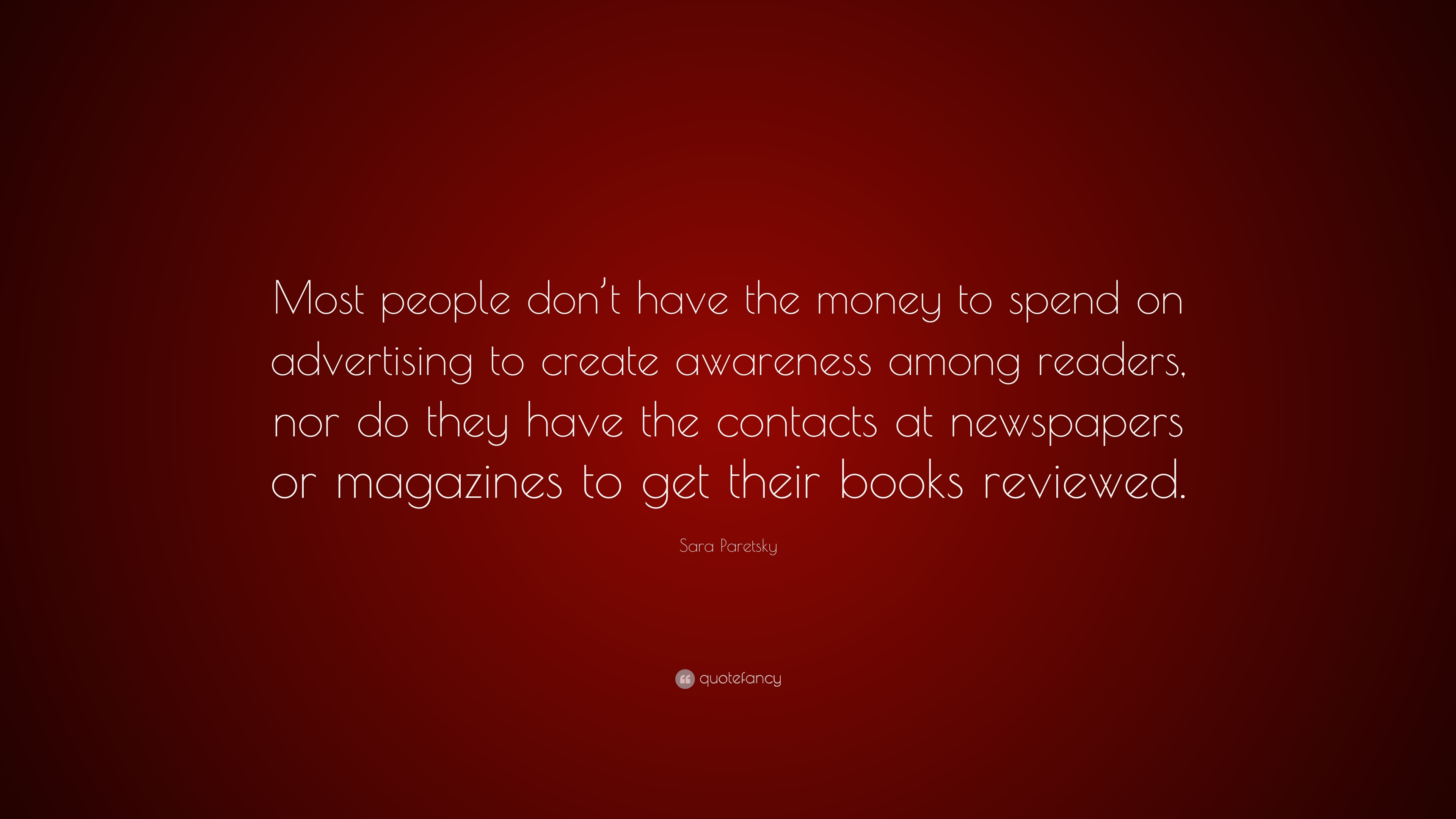 Sara Paretsky Quote Most People Dont Have The Money To Spend On