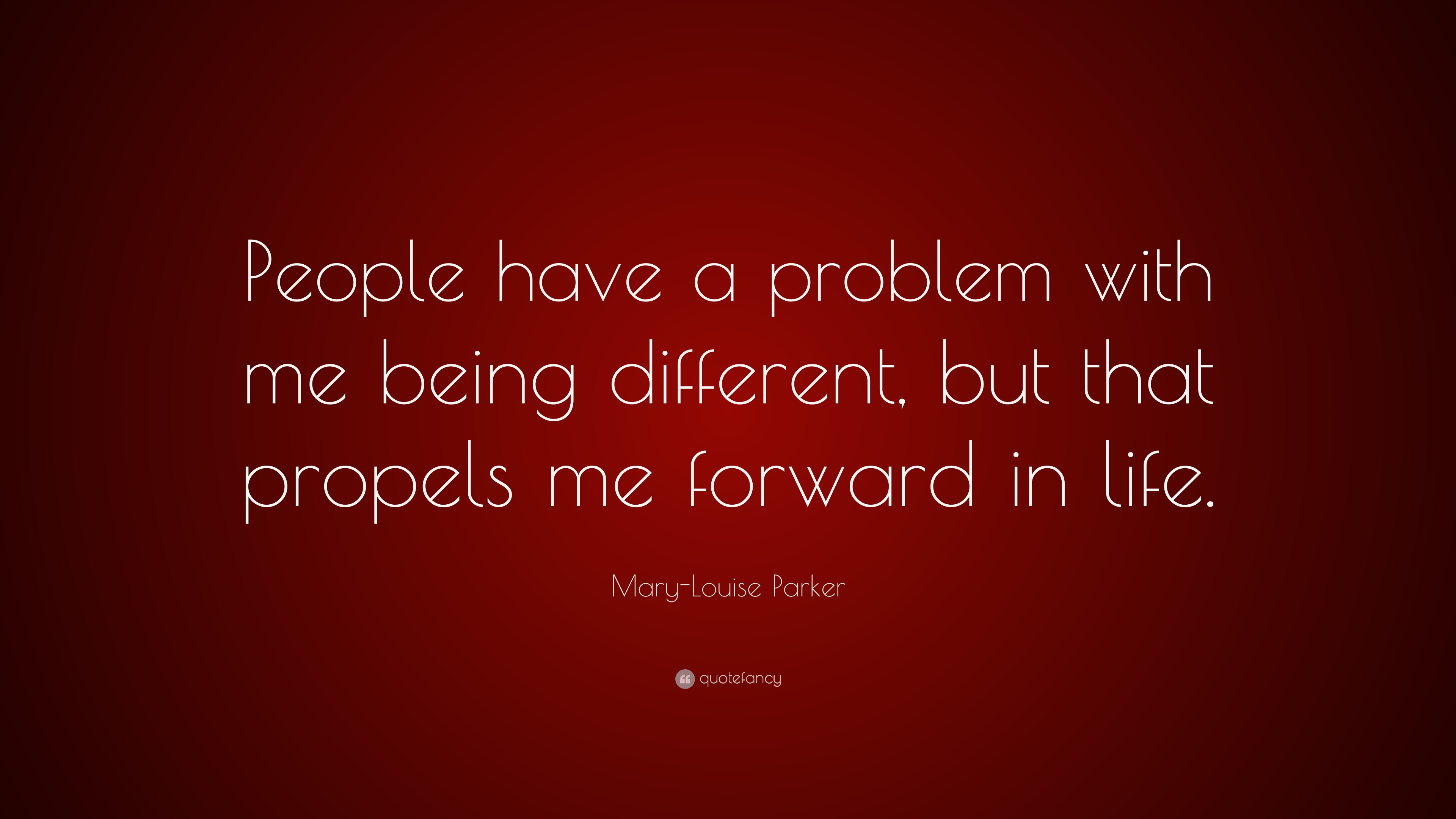 Mary Louise Parker Quote People Have A Problem With Me Being