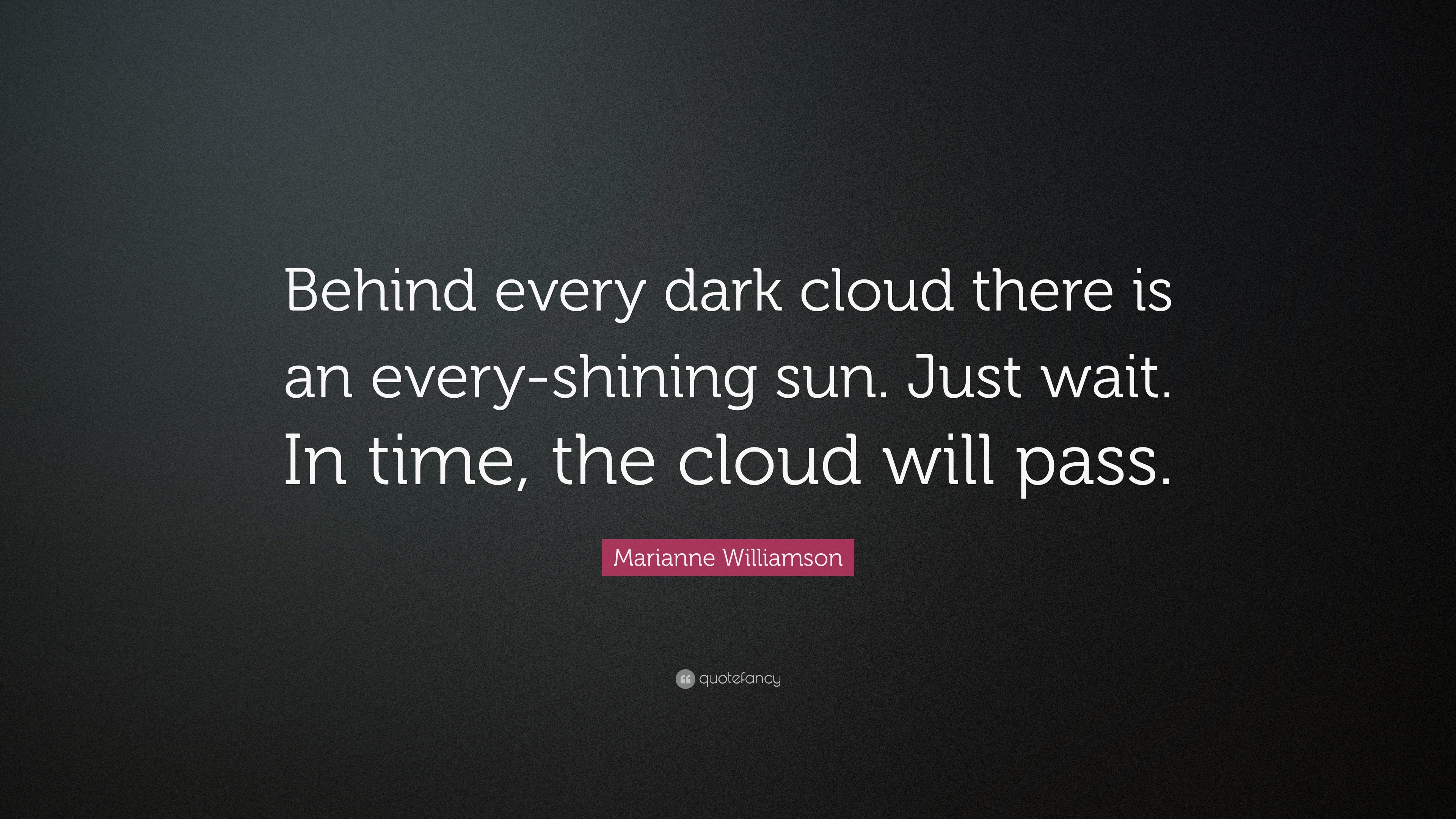 "Cloud Quotes Fascinating Marianne Williamson Quote ""Behind Every Dark Cloud There Is An"