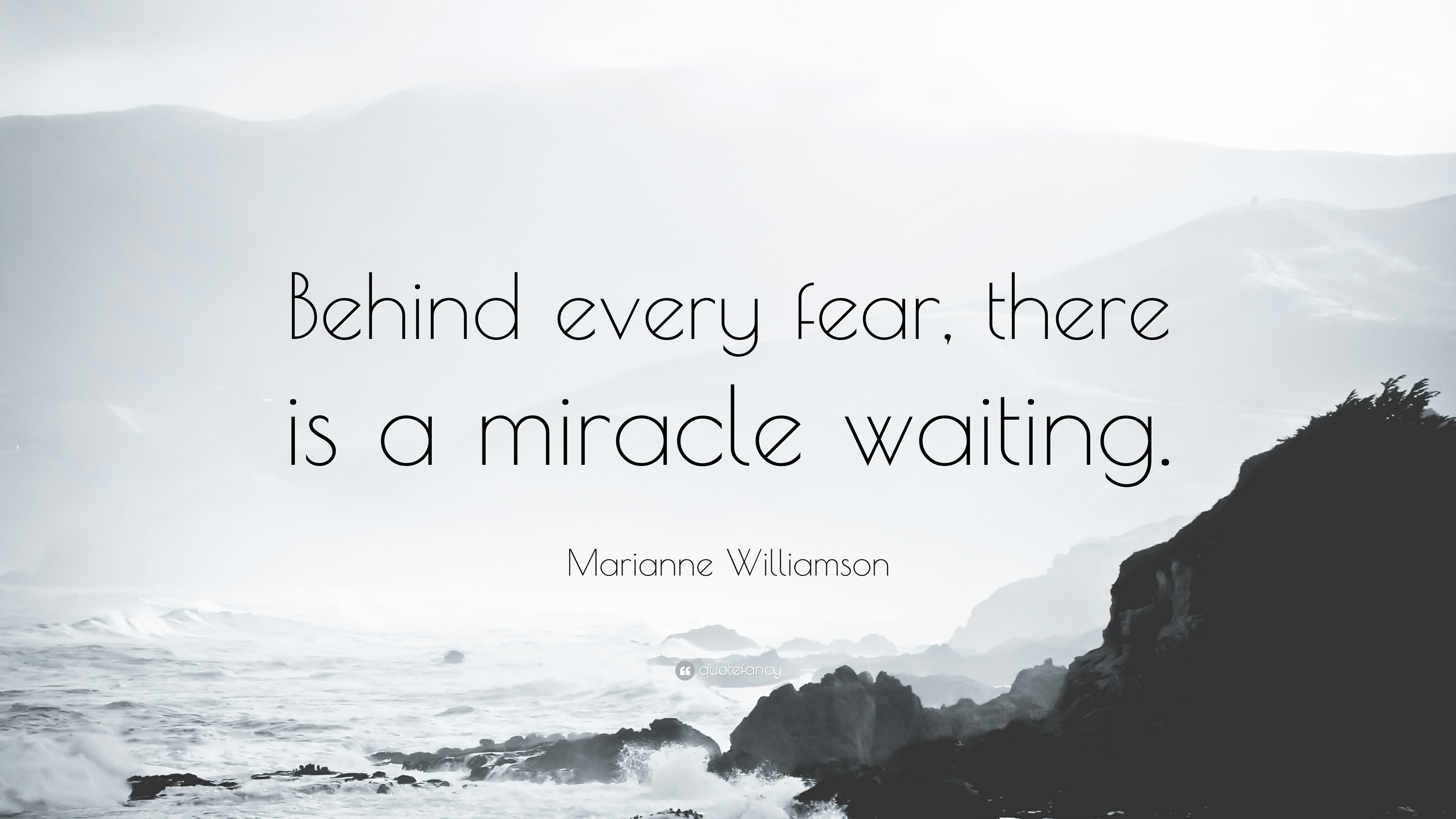 Marianne Williamson Quote Behind Every Fear There Is A Miracle Waiting