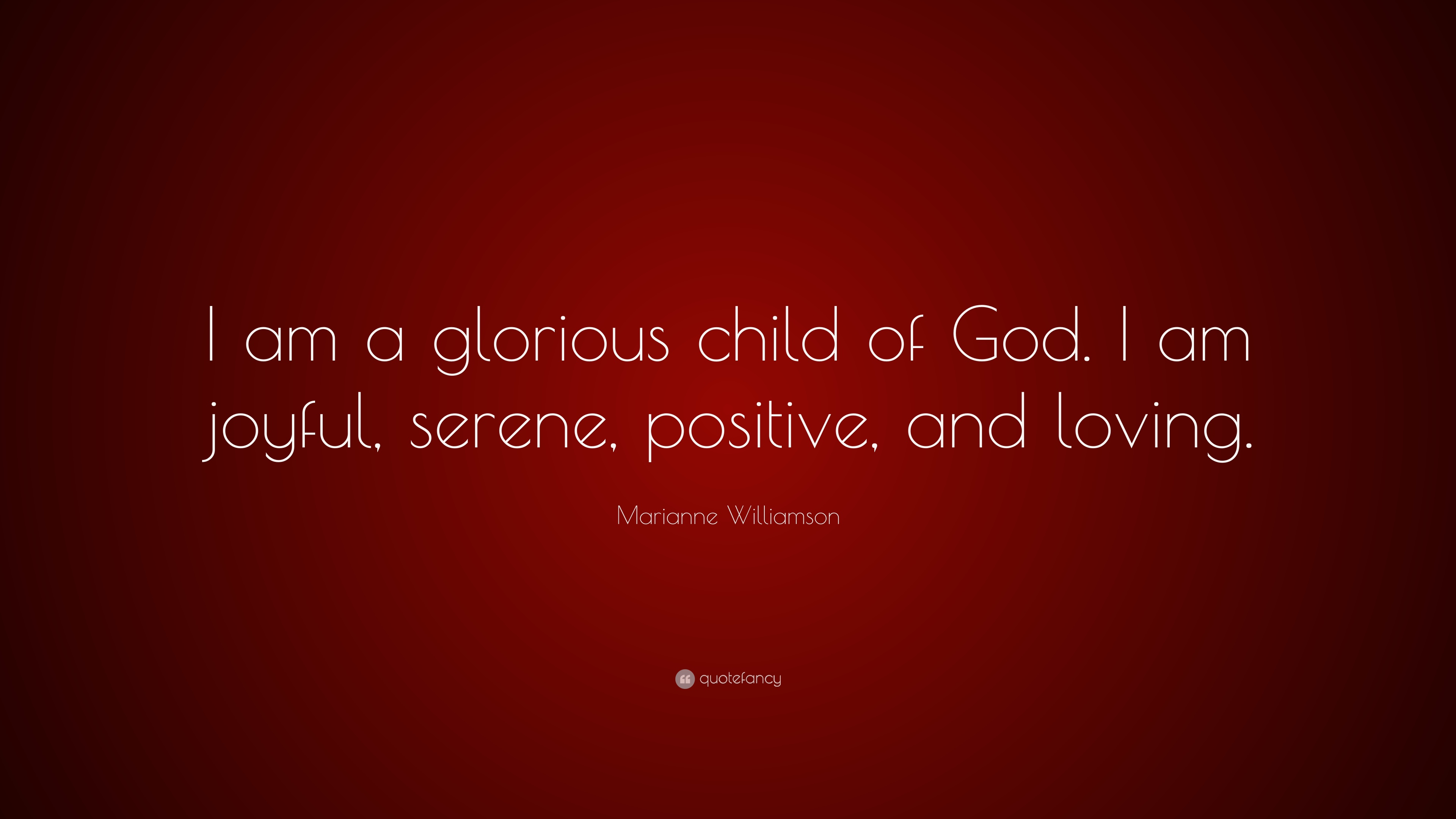 Marianne Williamson Quote I Am A Glorious Child Of God I Am