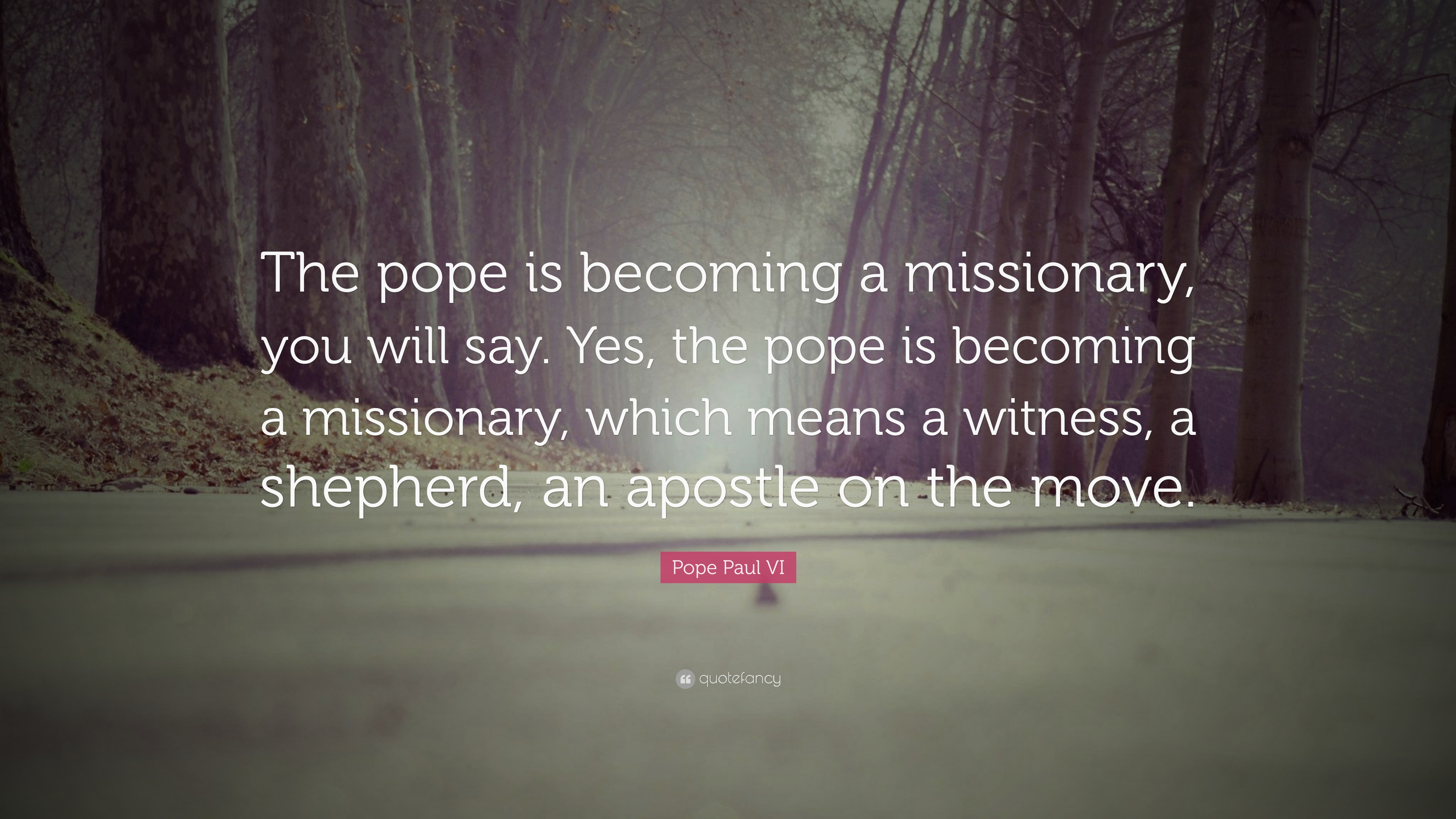 """Pope Paul VI Quote: """"The Pope Is Becoming A Missionary"""