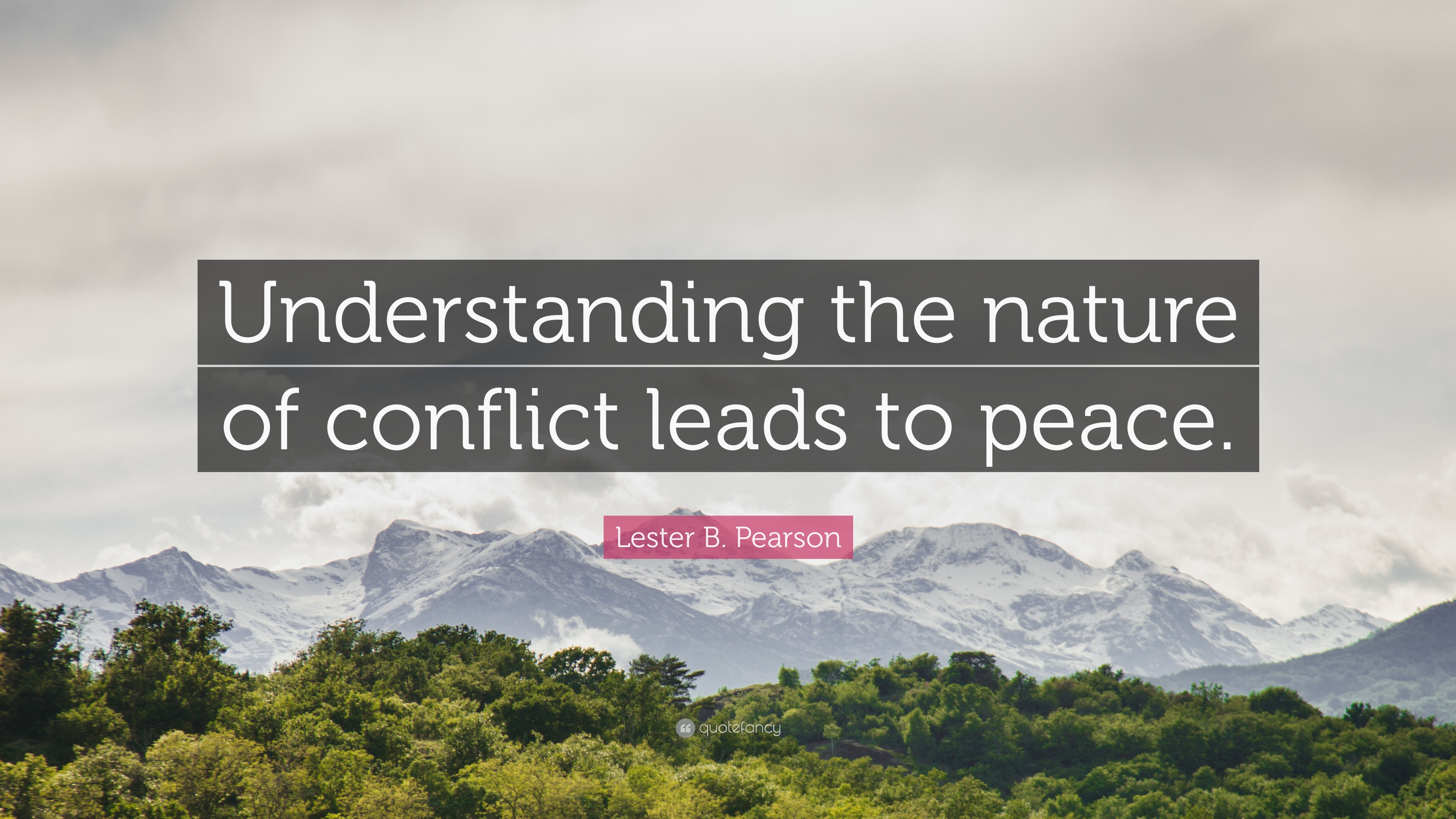 Lester B Pearson Quote Understanding The Nature Of Conflict Leads