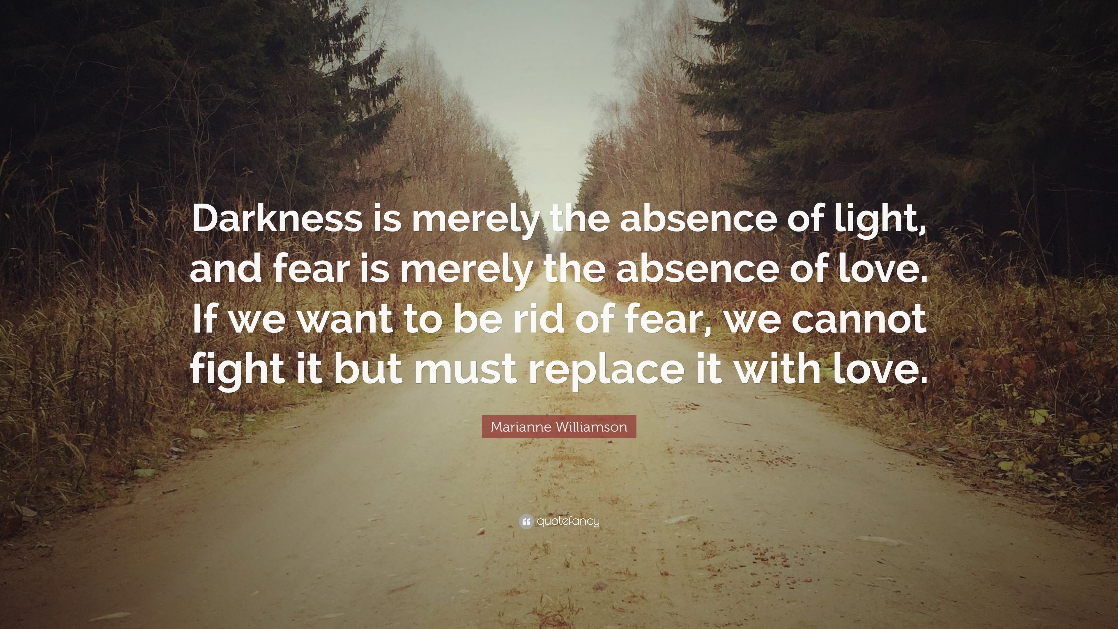 Marianne Williamson Quote Darkness Is Merely The Absence Of Light