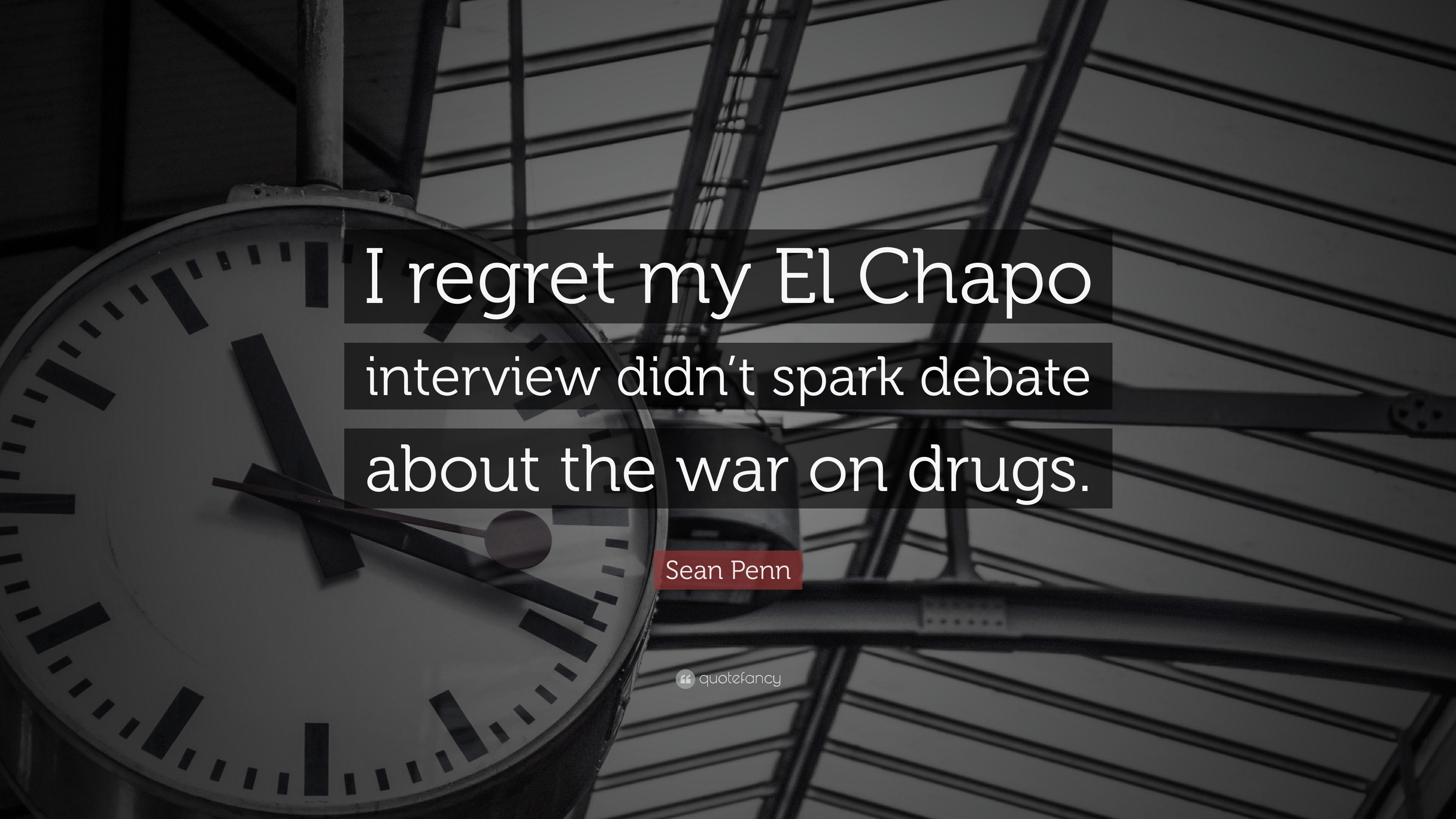 "Sean Penn Quote: ""I regret my El Chapo interview didn\'t ..."